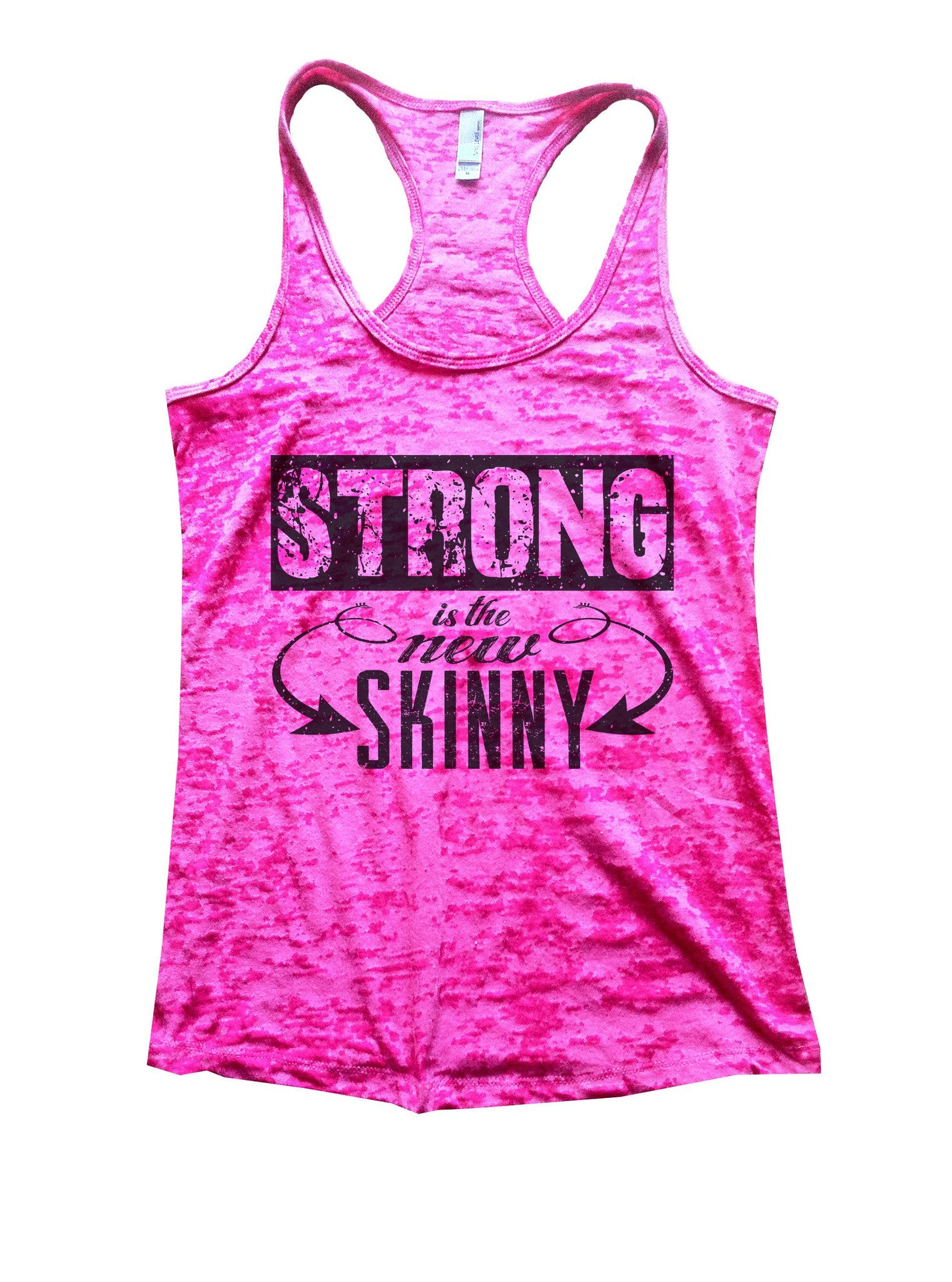 Strong Is The New Skinny Burnout Tank Top By BurnoutTankTops.com - 1018 - Funny Shirts Tank Tops Burnouts and Triblends  - 5