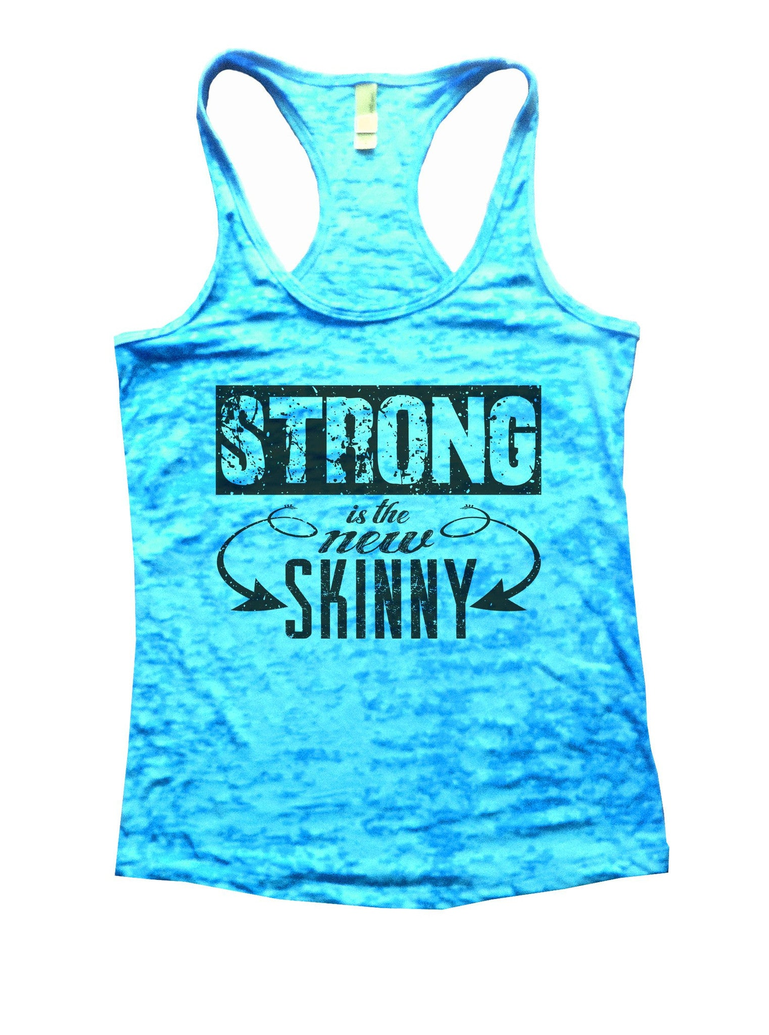 Strong Is The New Skinny Burnout Tank Top By BurnoutTankTops.com - 1018 - Funny Shirts Tank Tops Burnouts and Triblends  - 4
