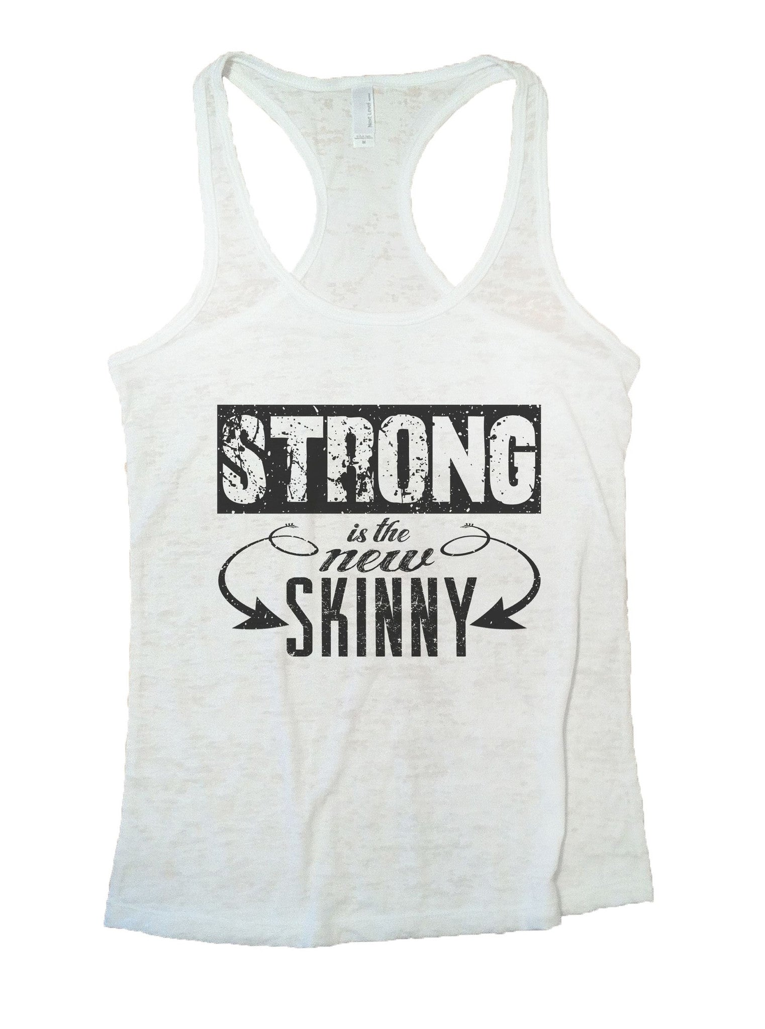 Strong Is The New Skinny Burnout Tank Top By BurnoutTankTops.com - 1018 - Funny Shirts Tank Tops Burnouts and Triblends  - 6