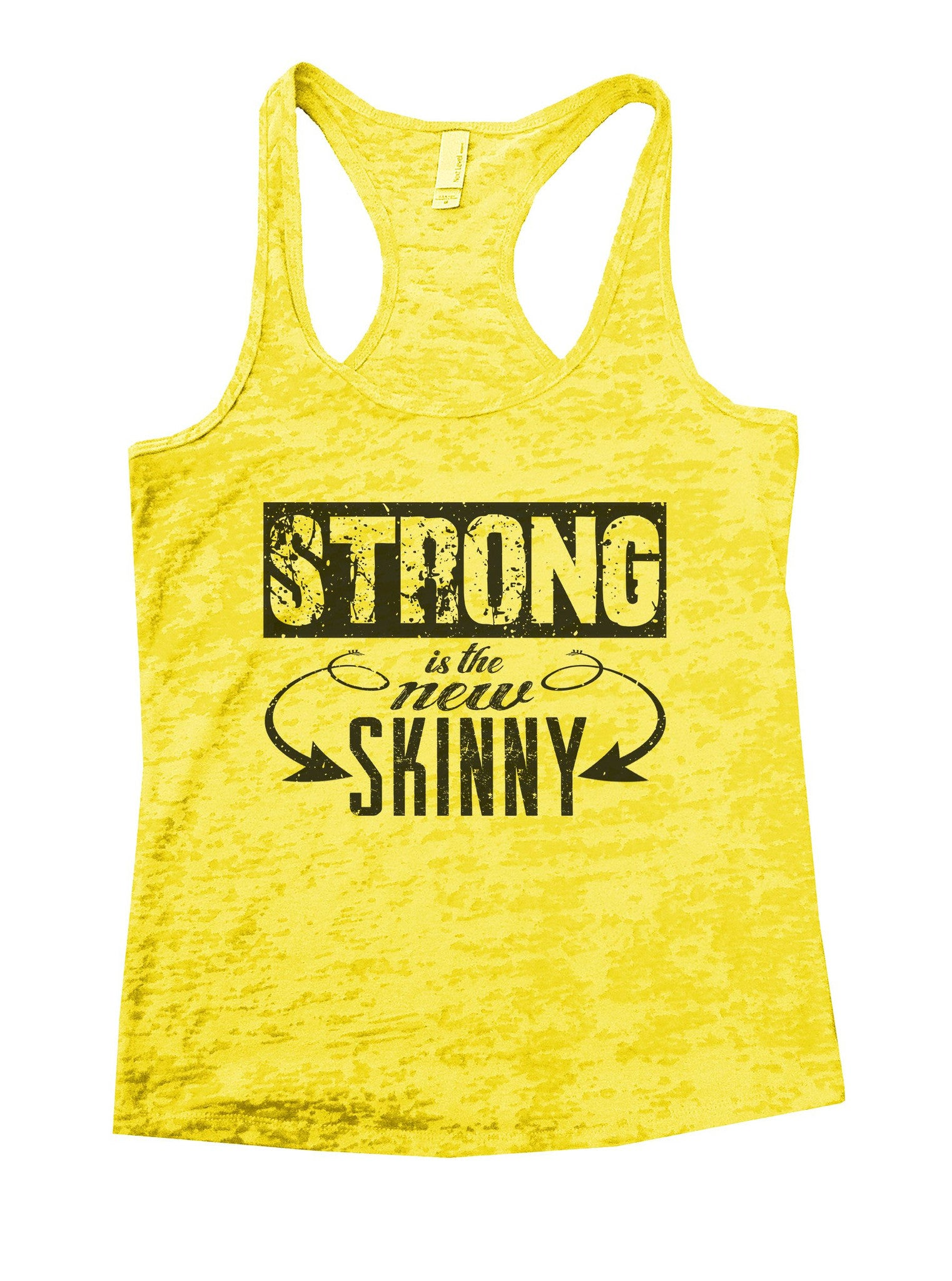 Strong Is The New Skinny Burnout Tank Top By BurnoutTankTops.com - 1018 - Funny Shirts Tank Tops Burnouts and Triblends  - 7