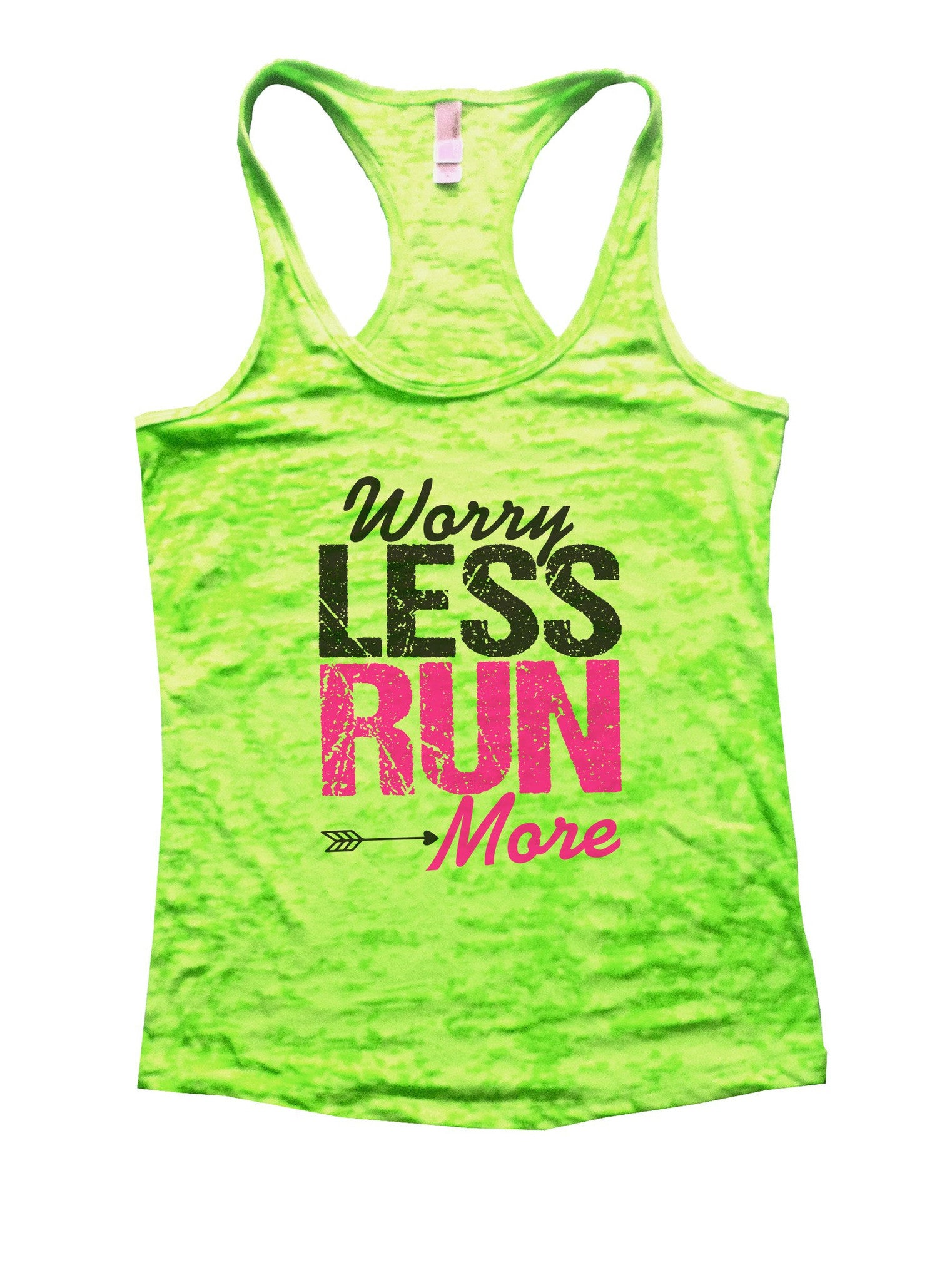 Worry Less Run More Burnout Tank Top By BurnoutTankTops.com - 1019 - Funny Shirts Tank Tops Burnouts and Triblends  - 1