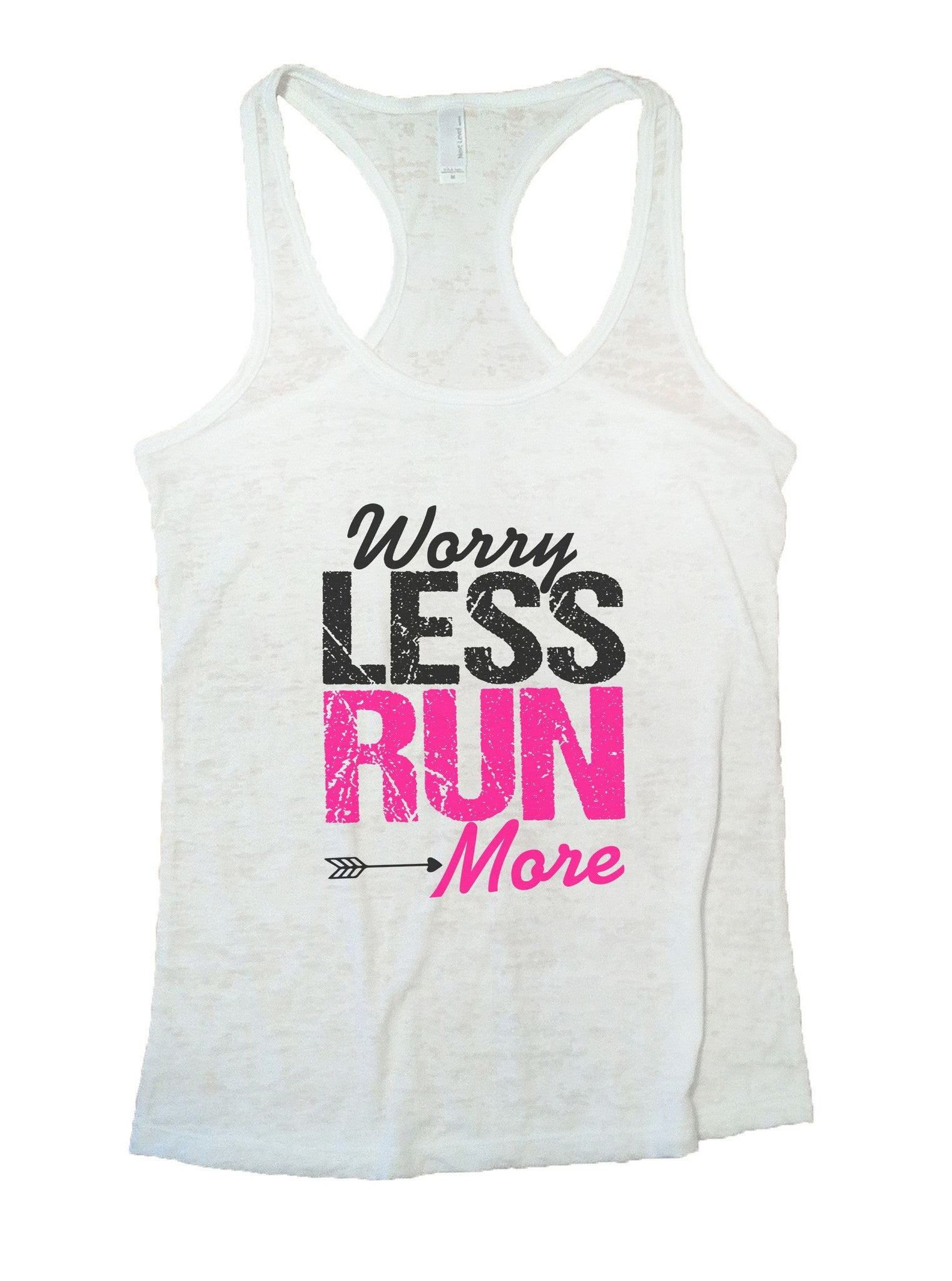 Worry Less Run More Burnout Tank Top By BurnoutTankTops.com - 1019 - Funny Shirts Tank Tops Burnouts and Triblends  - 6