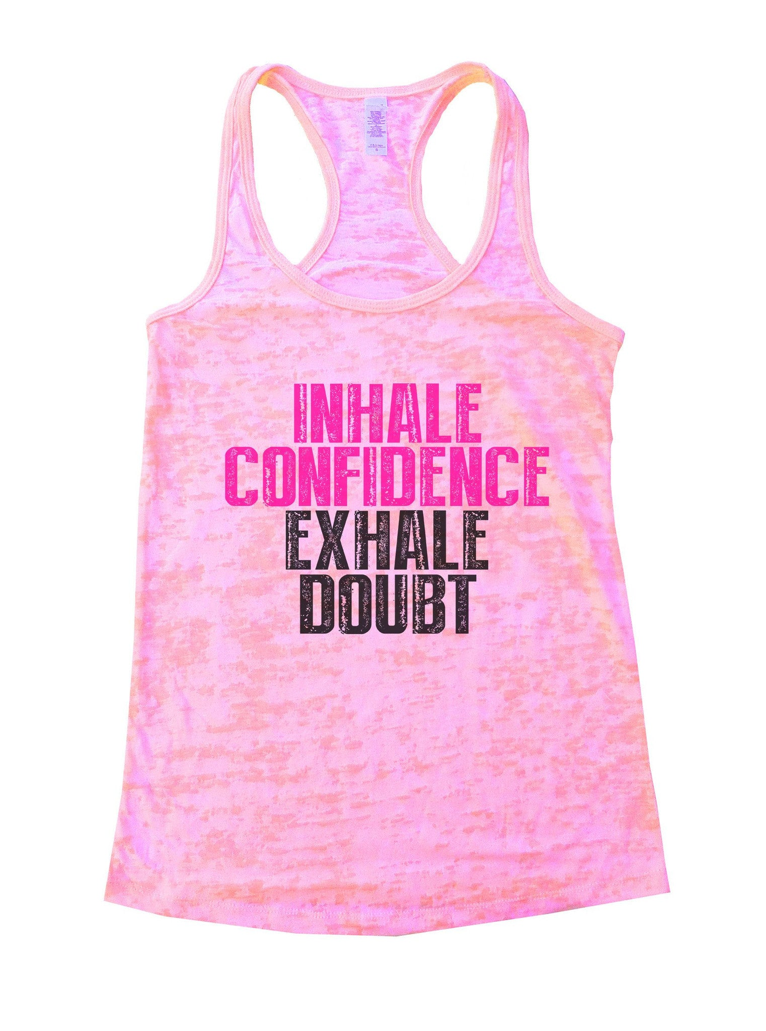 Inhale Confidence Exhale Doubt Burnout Tank Top By BurnoutTankTops.com - 1021 - Funny Shirts Tank Tops Burnouts and Triblends  - 2