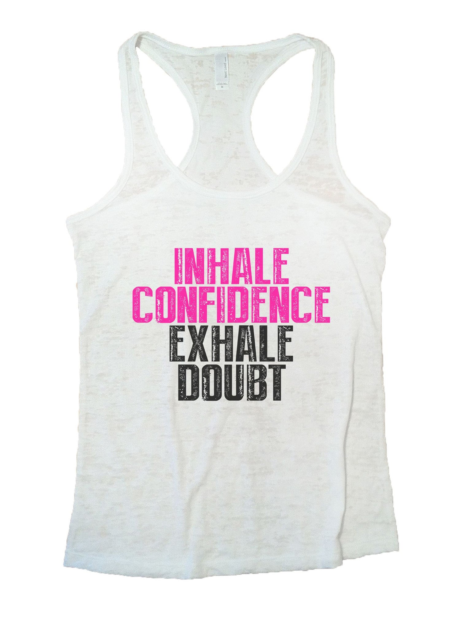 Inhale Confidence Exhale Doubt Burnout Tank Top By BurnoutTankTops.com - 1021 - Funny Shirts Tank Tops Burnouts and Triblends  - 6