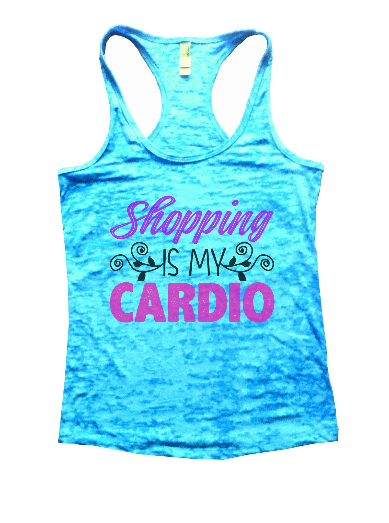 Shopping Is My Cardio Burnout Tank Top By BurnoutTankTops.com - 1025 - Funny Shirts Tank Tops Burnouts and Triblends  - 4
