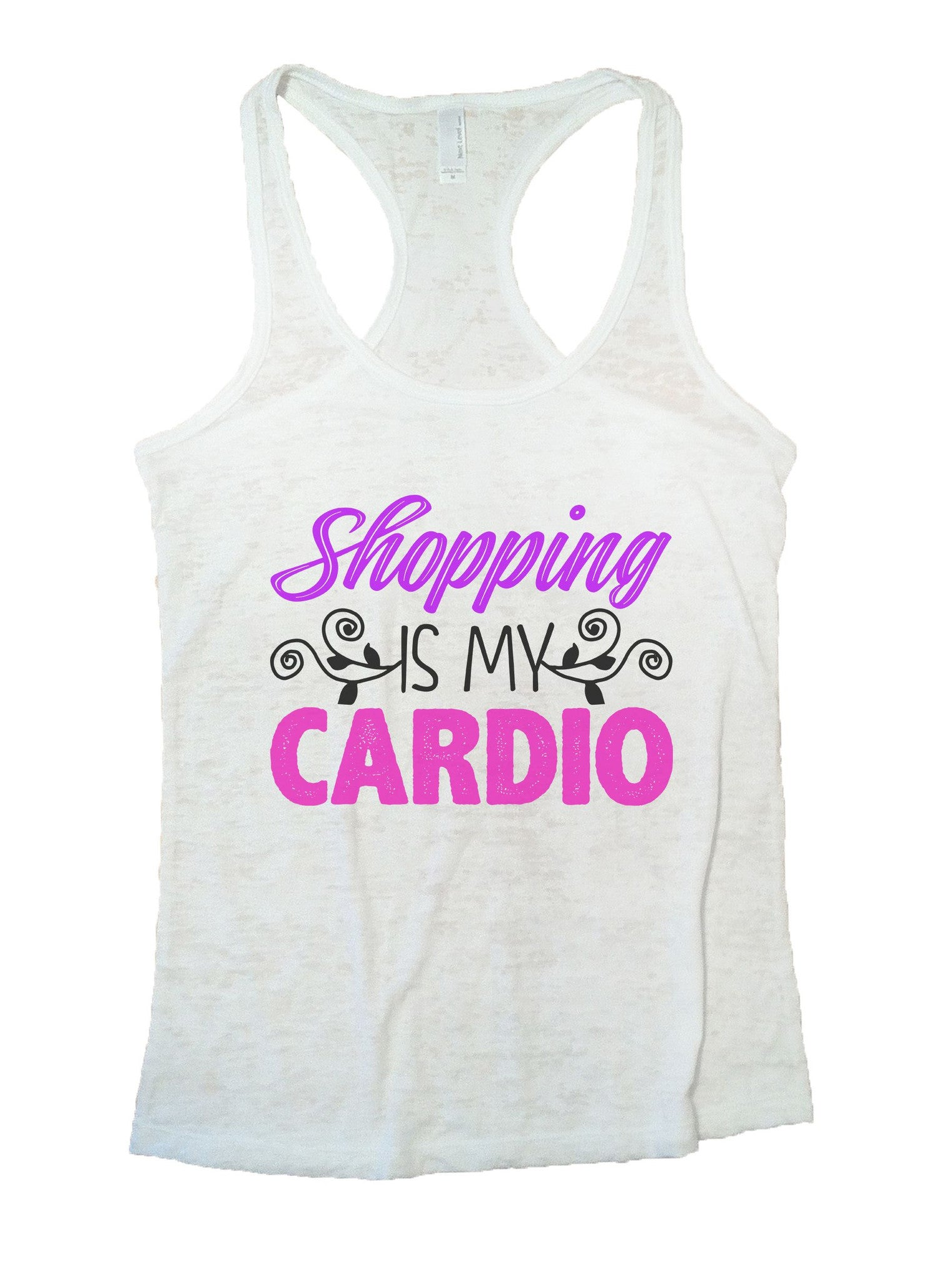 Shopping Is My Cardio Burnout Tank Top By BurnoutTankTops.com - 1025 - Funny Shirts Tank Tops Burnouts and Triblends  - 6