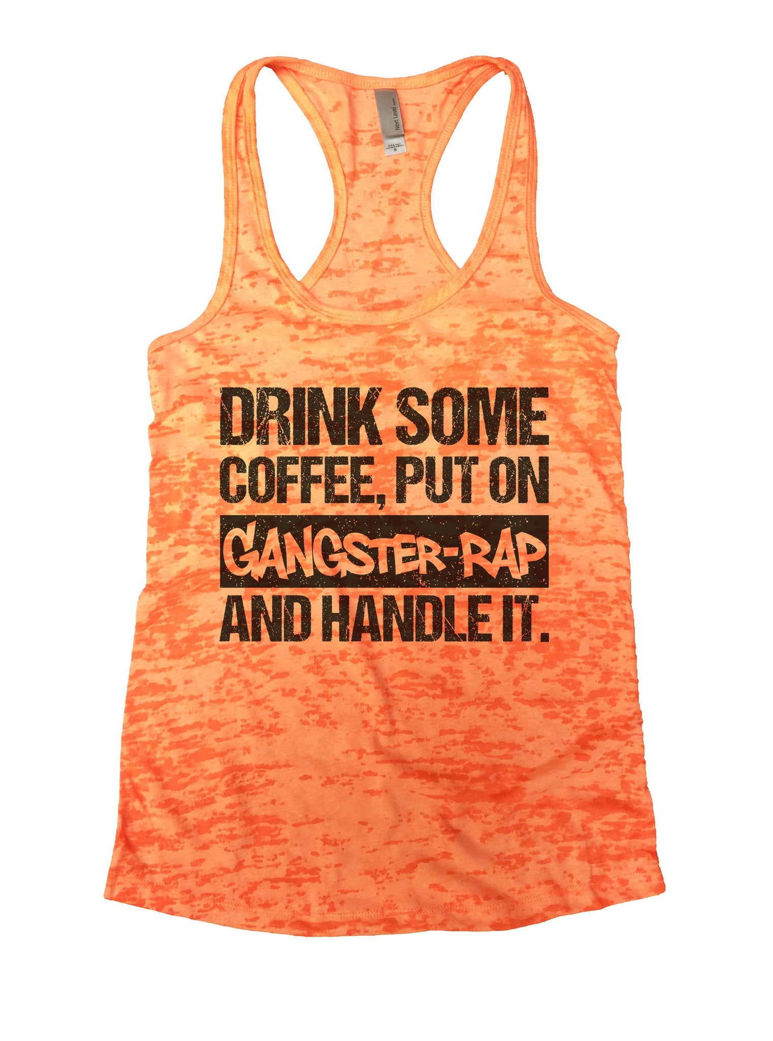 Drink Some Coffee, Put On Gangster-Rap And Handle It. Burnout Tank Top By BurnoutTankTops.com - 1031 - Funny Shirts Tank Tops Burnouts and Triblends  - 3