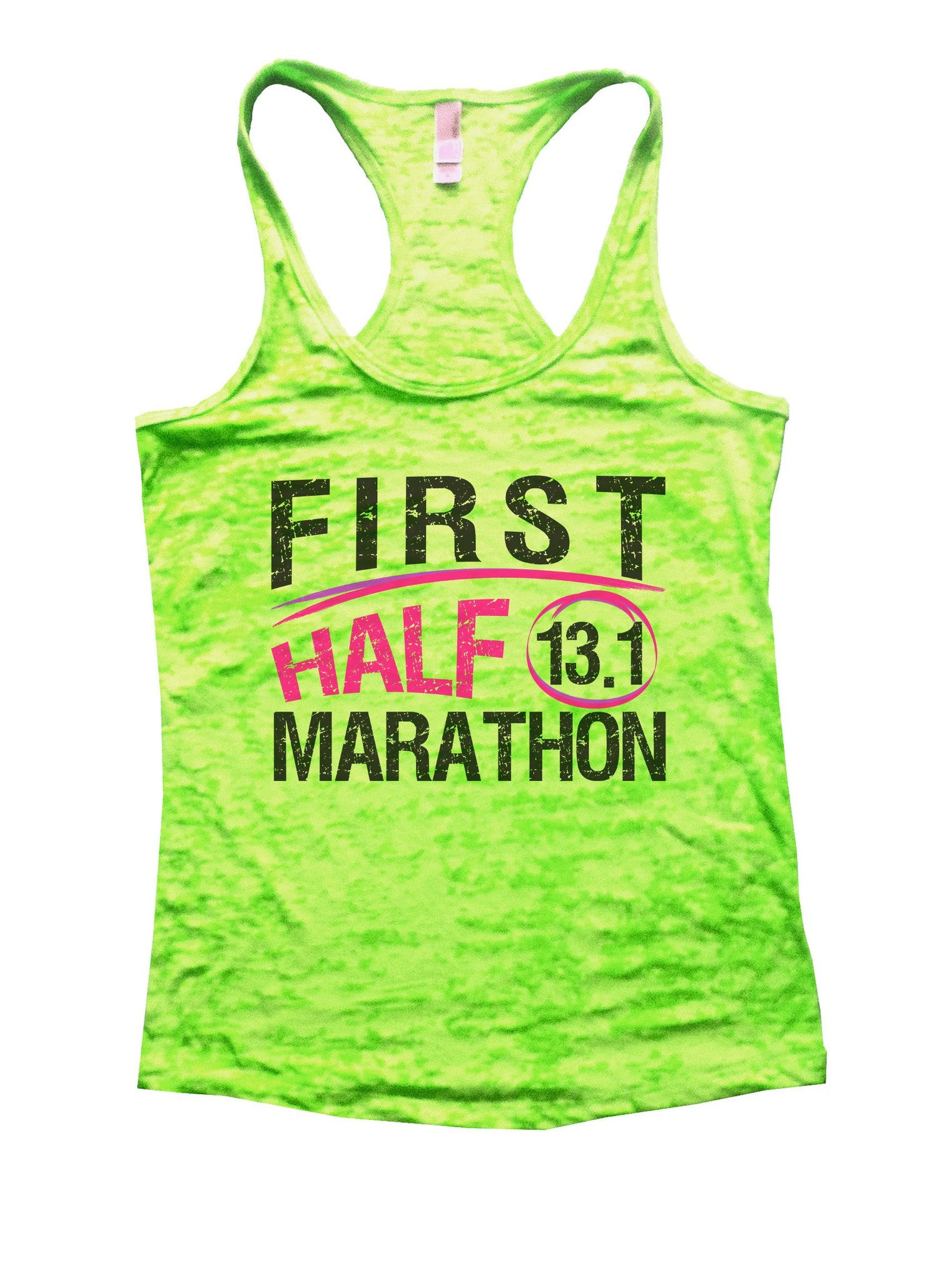 First Half 13.1 Marathon Burnout Tank Top By BurnoutTankTops.com - 1035 - Funny Shirts Tank Tops Burnouts and Triblends  - 1