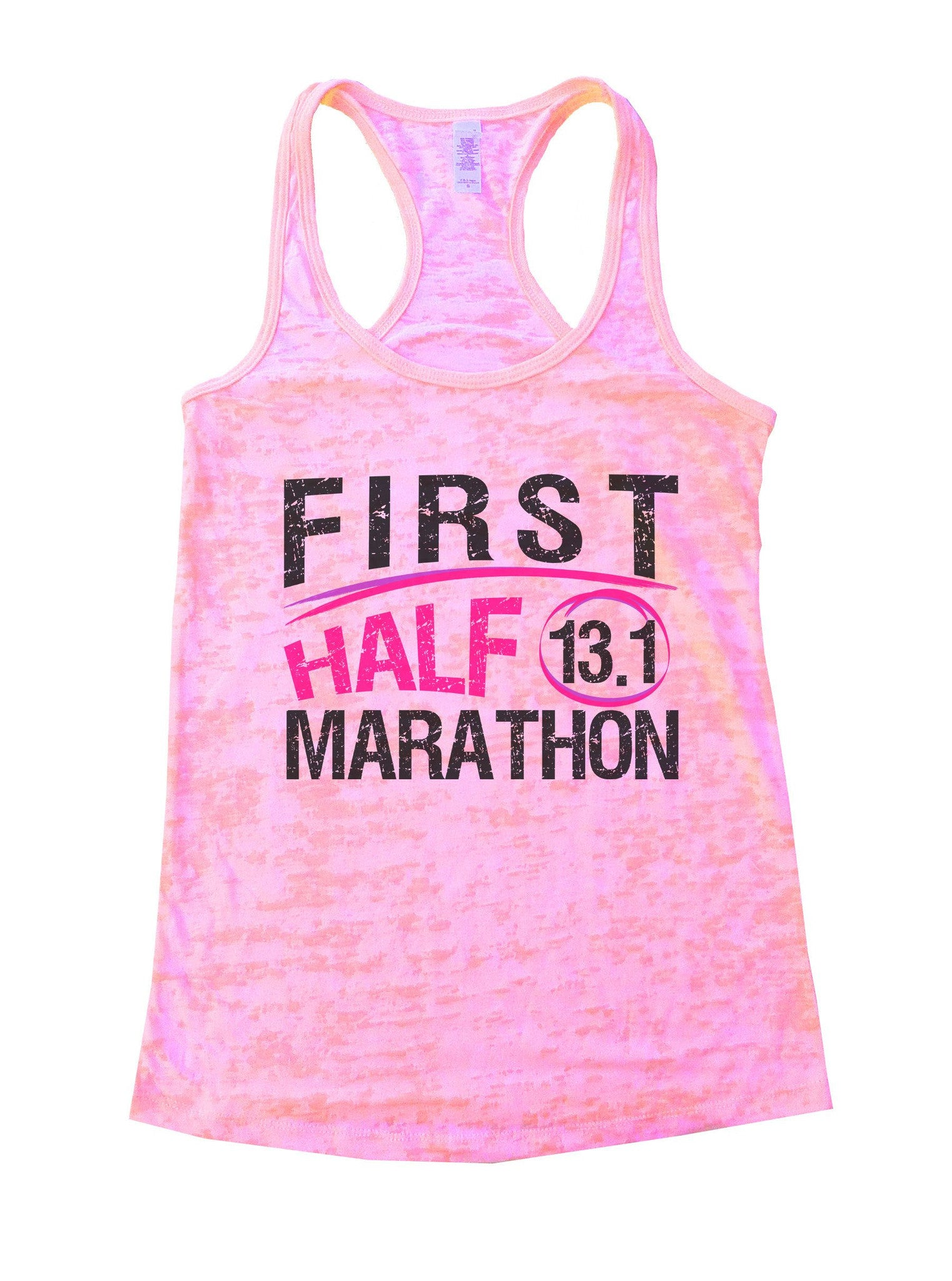 First Half 13.1 Marathon Burnout Tank Top By BurnoutTankTops.com - 1035 - Funny Shirts Tank Tops Burnouts and Triblends  - 2