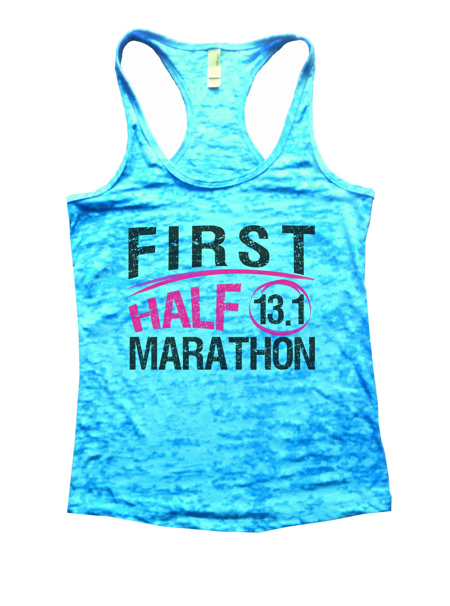 First Half 13.1 Marathon Burnout Tank Top By BurnoutTankTops.com - 1035 - Funny Shirts Tank Tops Burnouts and Triblends  - 4