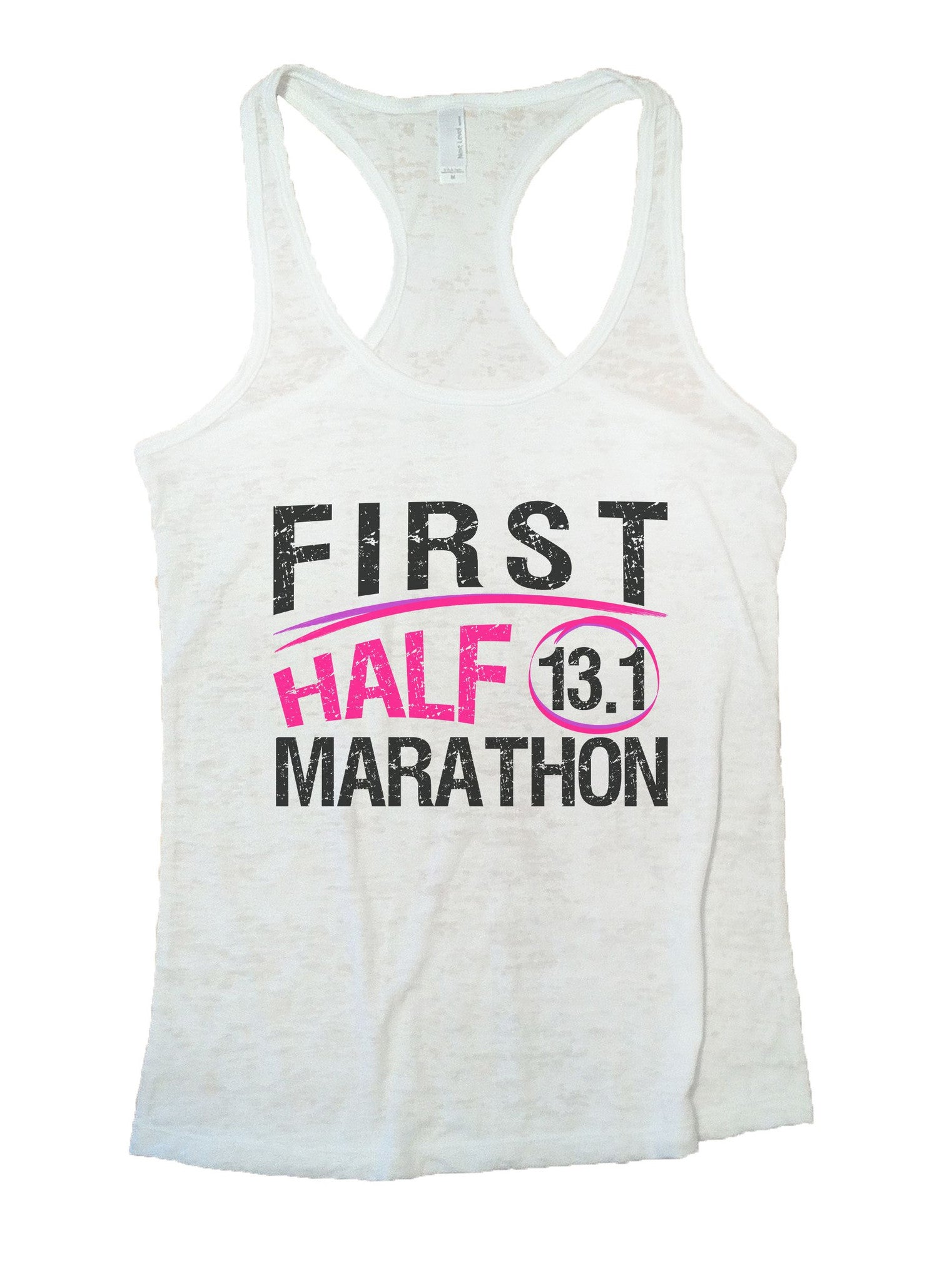 First Half 13.1 Marathon Burnout Tank Top By BurnoutTankTops.com - 1035 - Funny Shirts Tank Tops Burnouts and Triblends  - 6