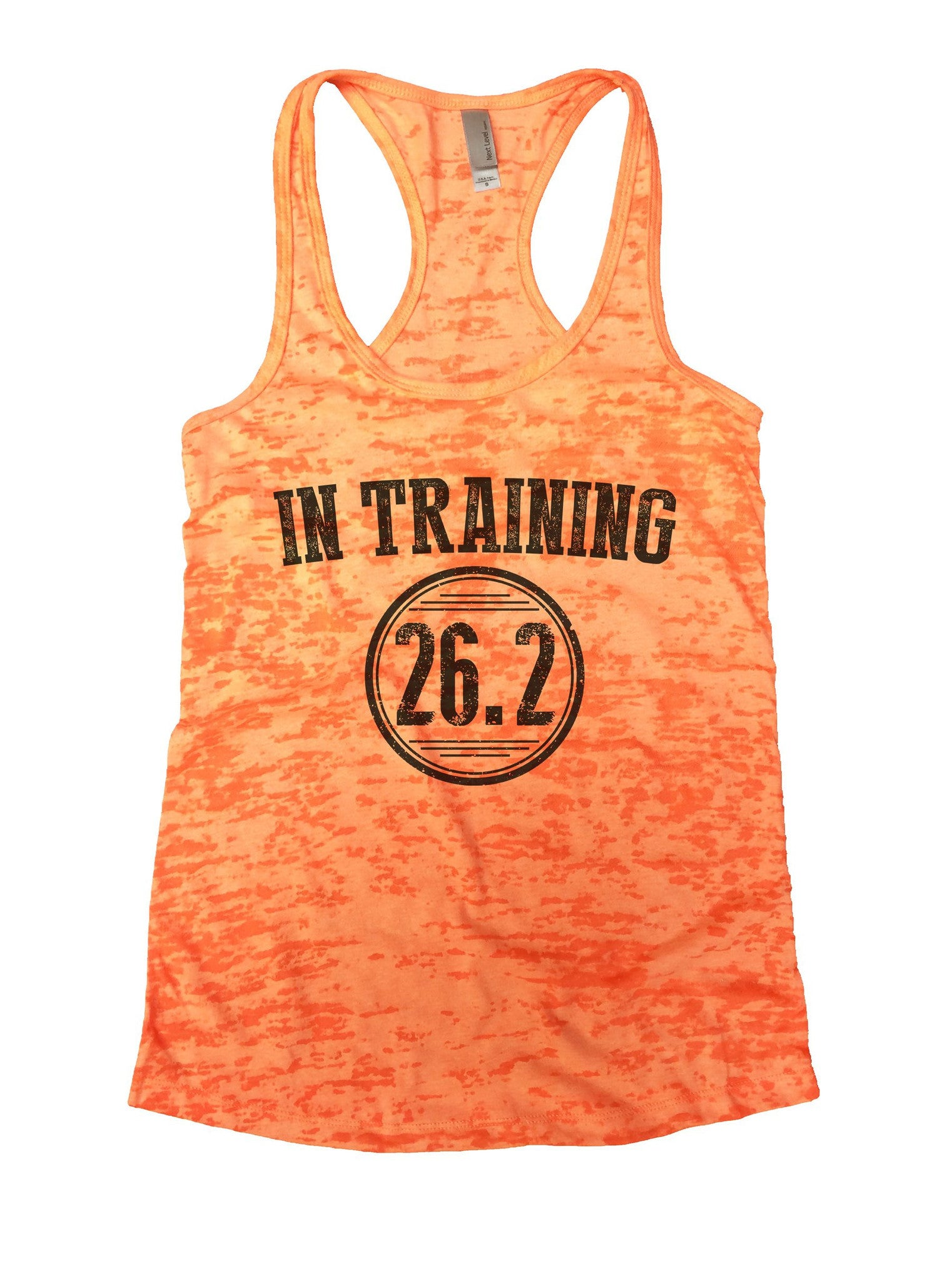 In Training 26.2 Burnout Tank Top By BurnoutTankTops.com - 1037 - Funny Shirts Tank Tops Burnouts and Triblends  - 3
