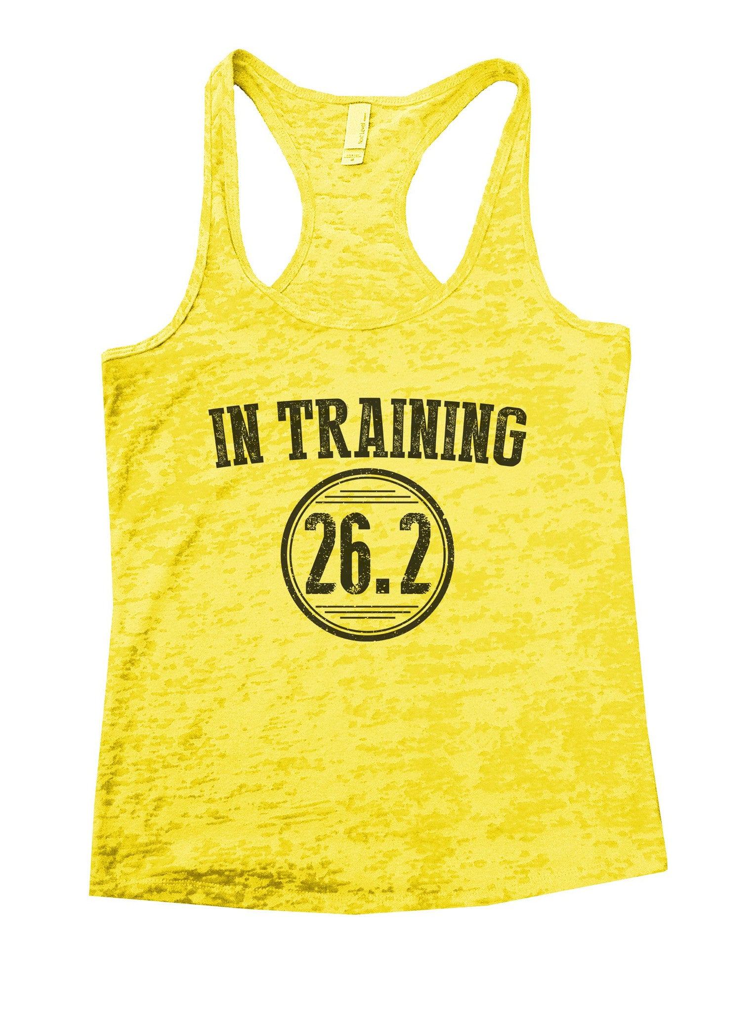 In Training 26.2 Burnout Tank Top By BurnoutTankTops.com - 1037 - Funny Shirts Tank Tops Burnouts and Triblends  - 7
