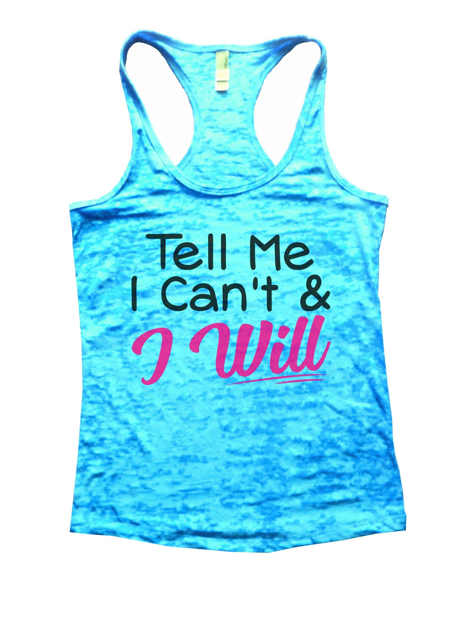 Tell Me I Can't & I Will Burnout Tank Top By BurnoutTankTops.com - 1071 - Funny Shirts Tank Tops Burnouts and Triblends  - 4