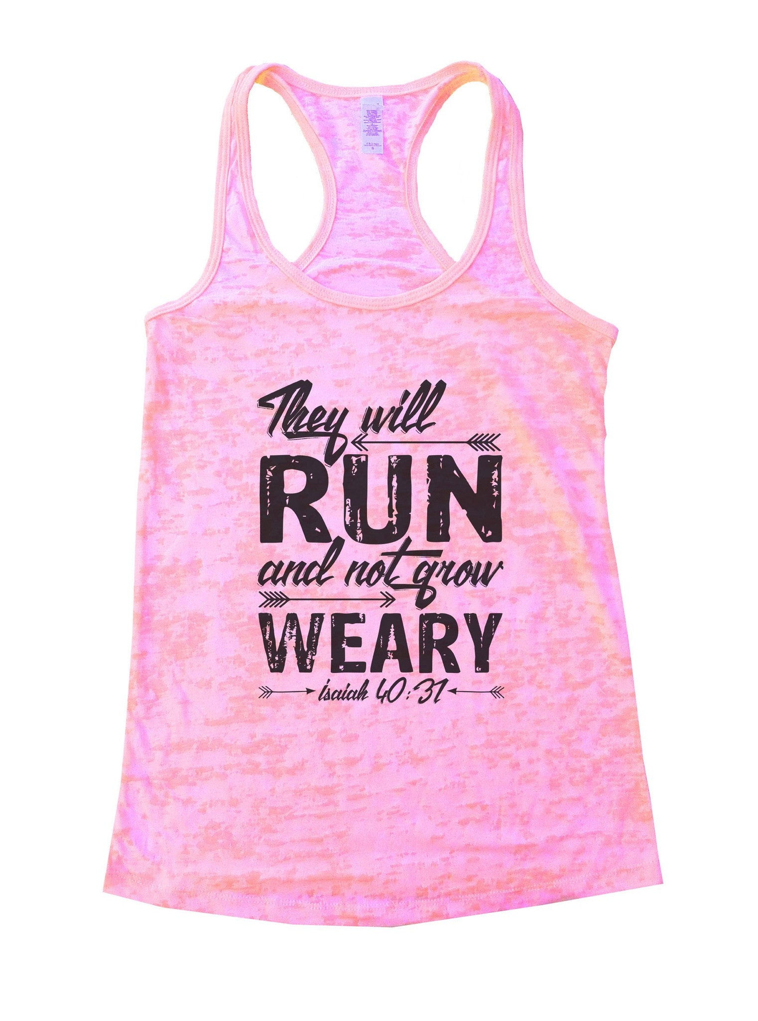 They Will Run And Not Grow Weary Isaiah 40:31 Burnout Tank Top By BurnoutTankTops.com - 1075 - Funny Shirts Tank Tops Burnouts and Triblends  - 2