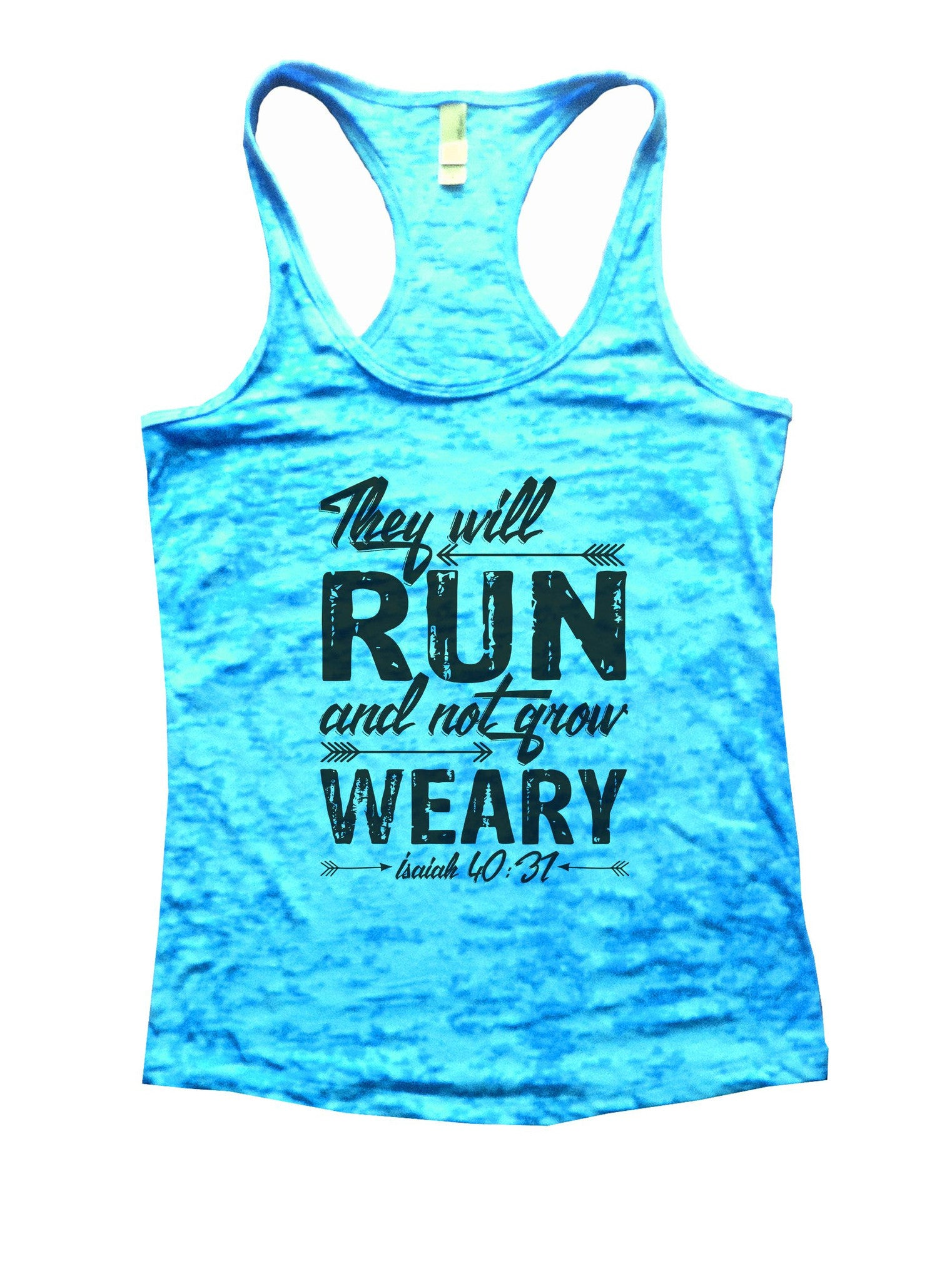 They Will Run And Not Grow Weary Isaiah 40:31 Burnout Tank Top By BurnoutTankTops.com - 1075 - Funny Shirts Tank Tops Burnouts and Triblends  - 4