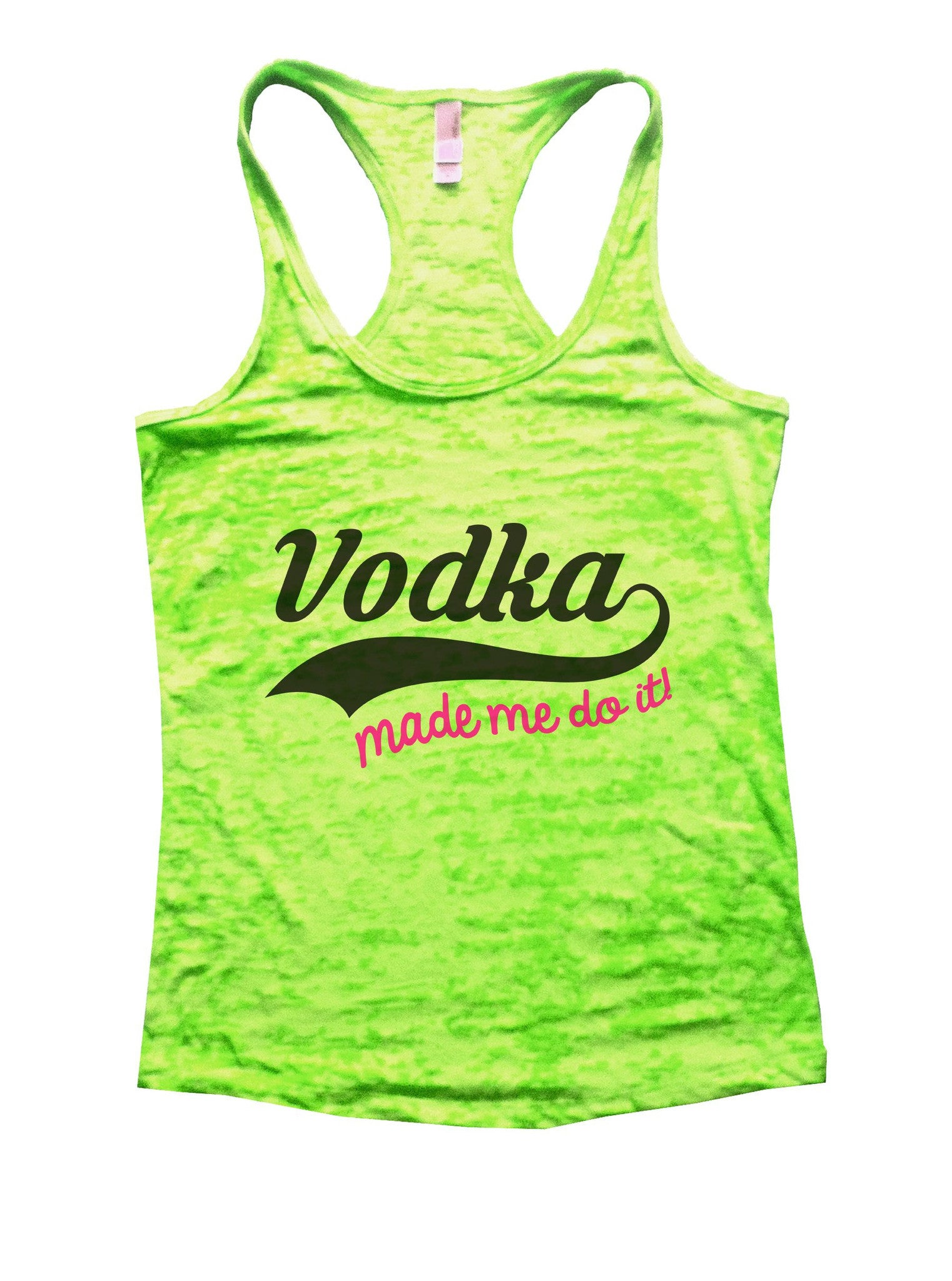 Vodka Made Me Do It! Burnout Tank Top By BurnoutTankTops.com - 1083 - Funny Shirts Tank Tops Burnouts and Triblends  - 1