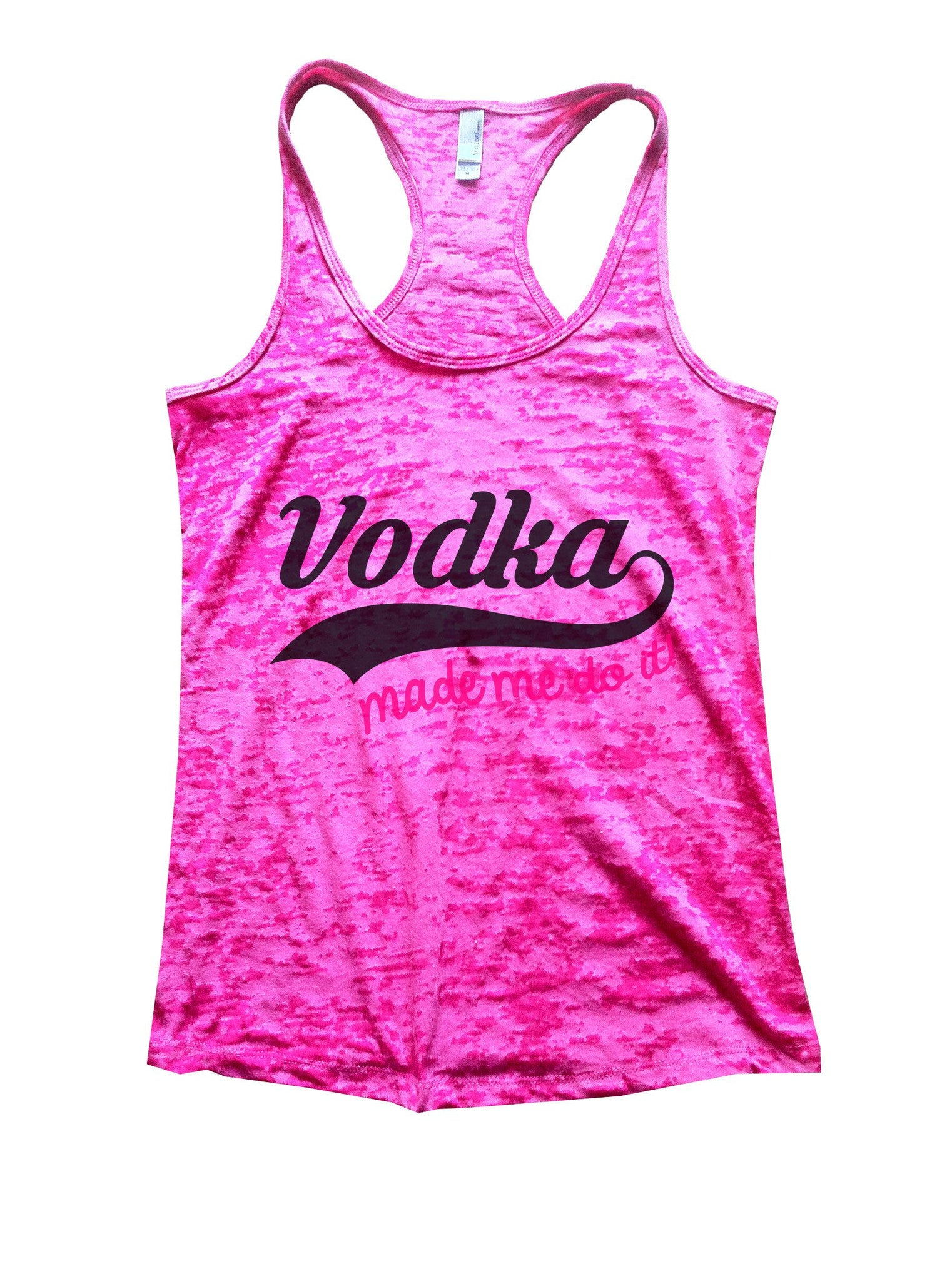 Vodka Made Me Do It! Burnout Tank Top By BurnoutTankTops.com - 1083 - Funny Shirts Tank Tops Burnouts and Triblends  - 5