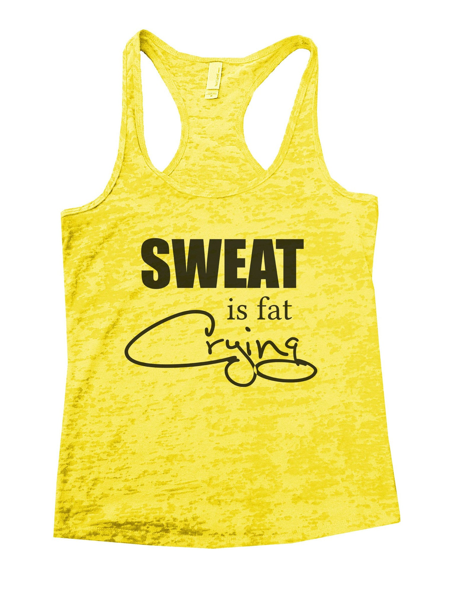 Sweat Is Fat Crying Burnout Tank Top By BurnoutTankTops.com - 1088 - Funny Shirts Tank Tops Burnouts and Triblends  - 7