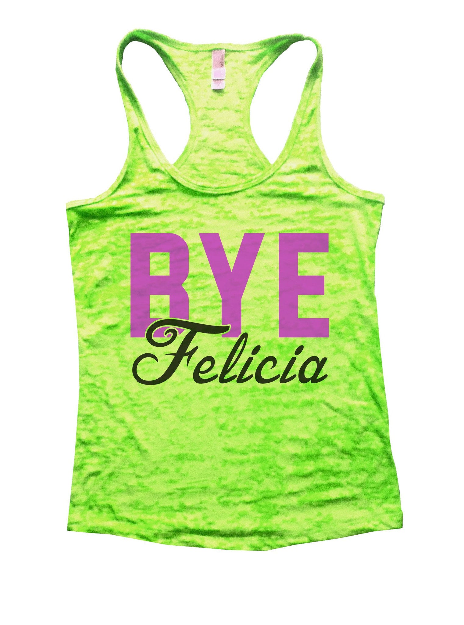 Bye Felicia Burnout Tank Top By BurnoutTankTops.com - 1092 - Funny Shirts Tank Tops Burnouts and Triblends  - 1