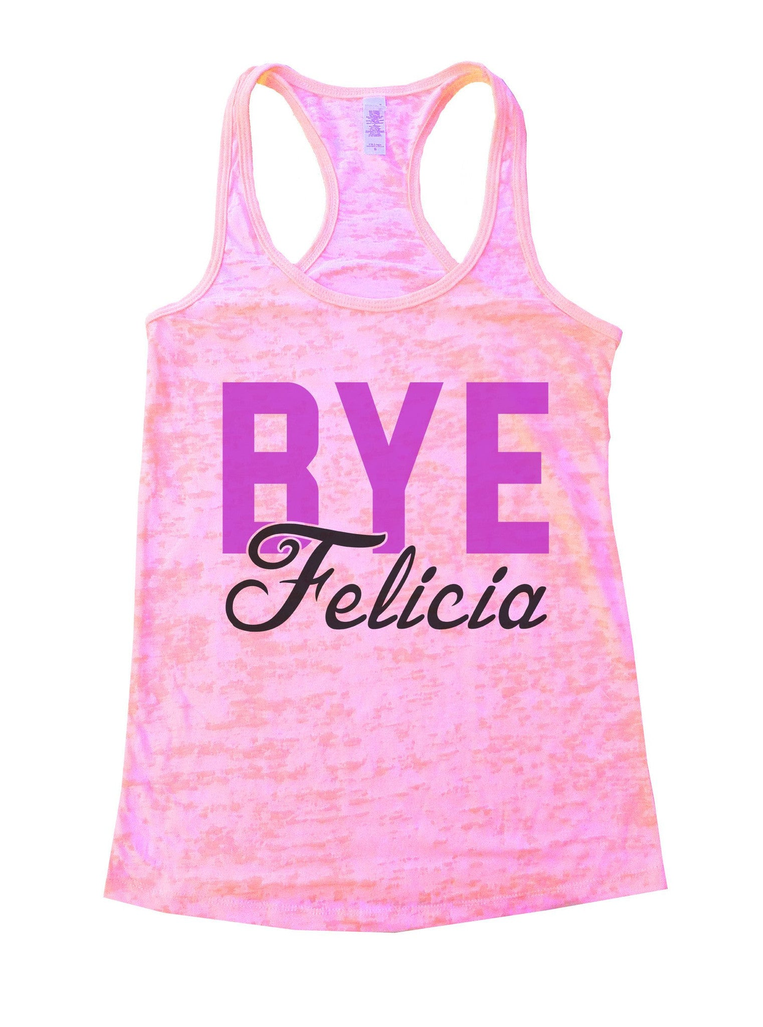 Bye Felicia Burnout Tank Top By BurnoutTankTops.com - 1092 - Funny Shirts Tank Tops Burnouts and Triblends  - 2