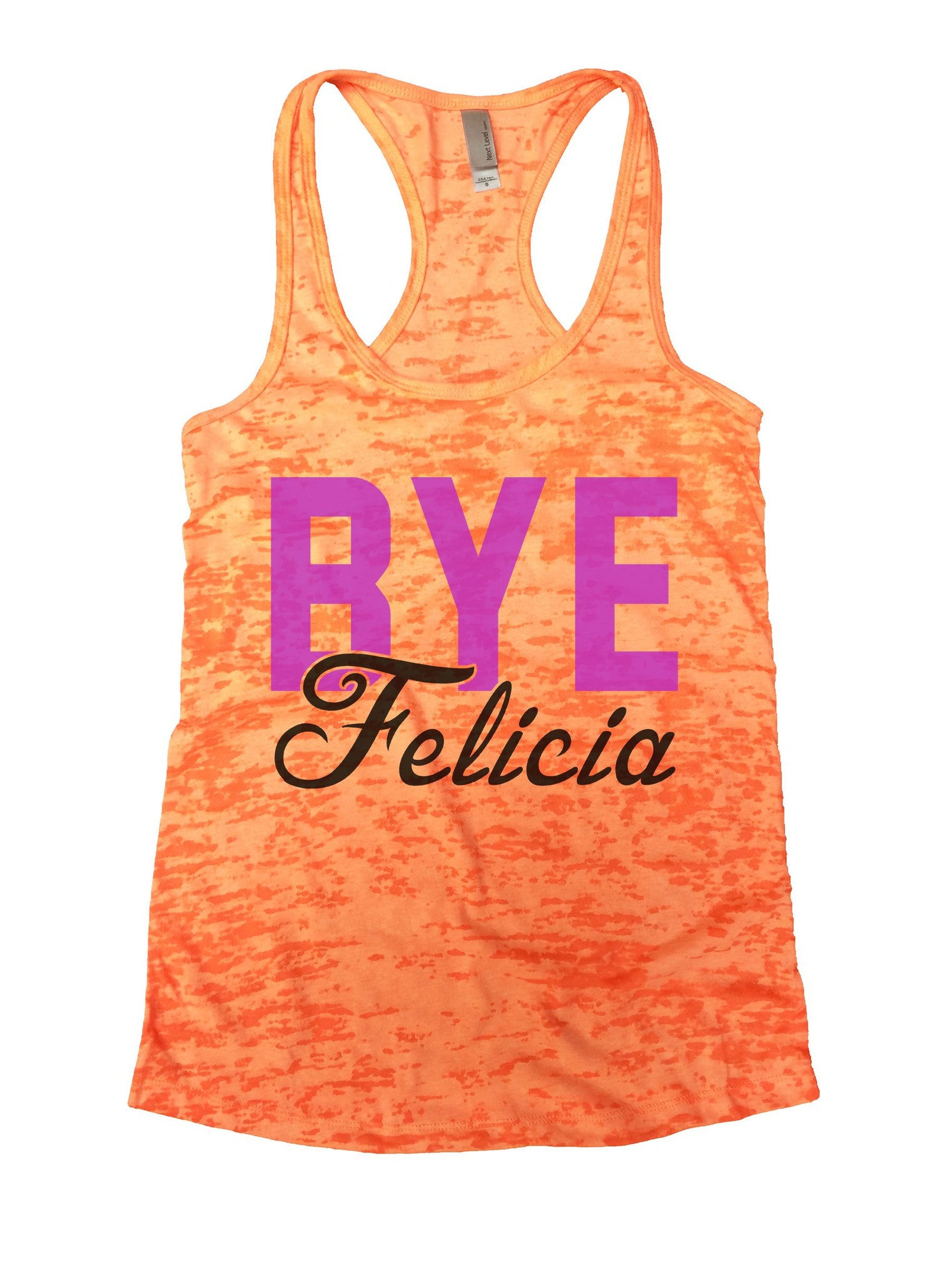 Bye Felicia Burnout Tank Top By BurnoutTankTops.com - 1092 - Funny Shirts Tank Tops Burnouts and Triblends  - 3