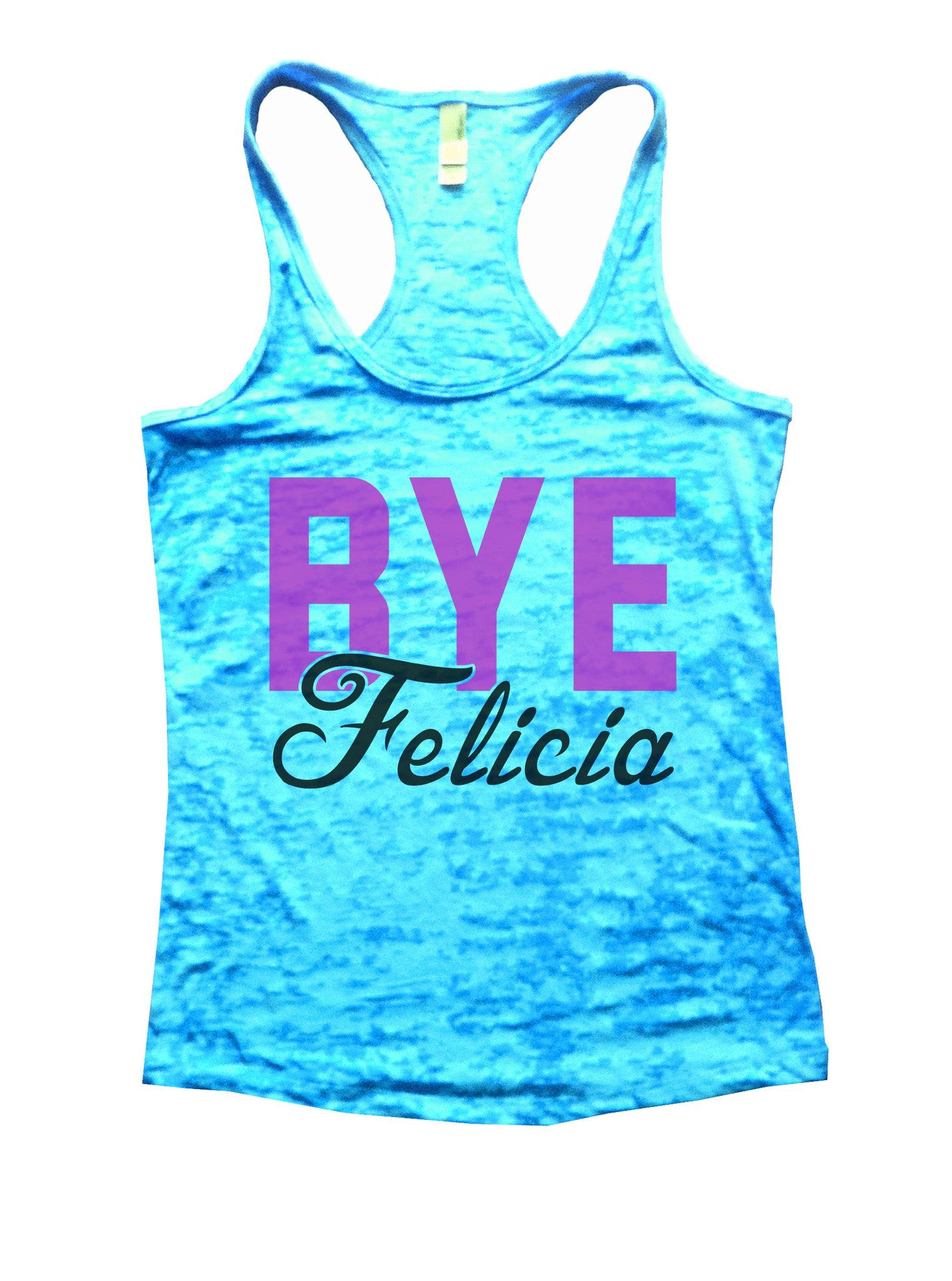 Bye Felicia Burnout Tank Top By BurnoutTankTops.com - 1092 - Funny Shirts Tank Tops Burnouts and Triblends  - 4