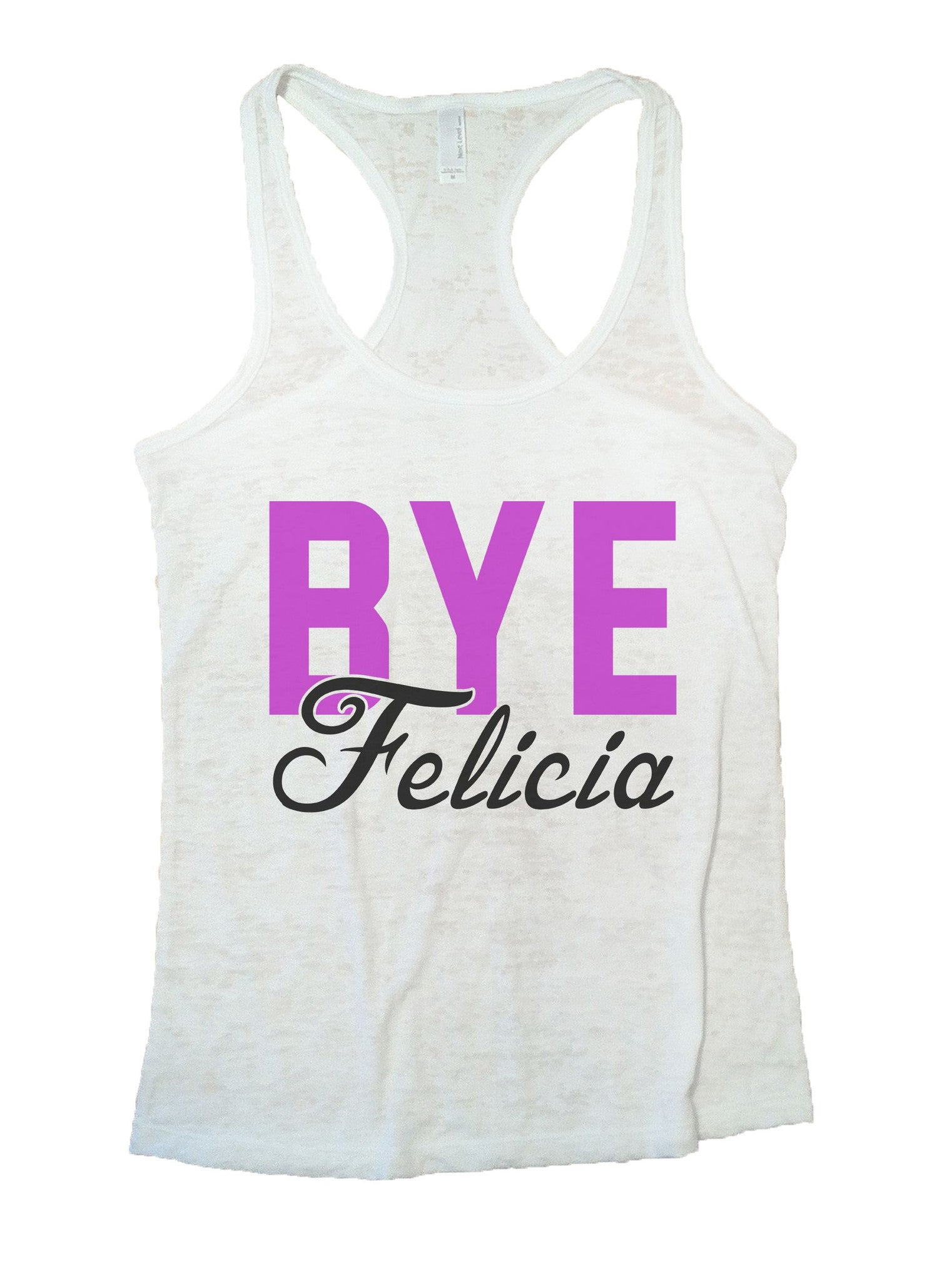Bye Felicia Burnout Tank Top By BurnoutTankTops.com - 1092 - Funny Shirts Tank Tops Burnouts and Triblends  - 6