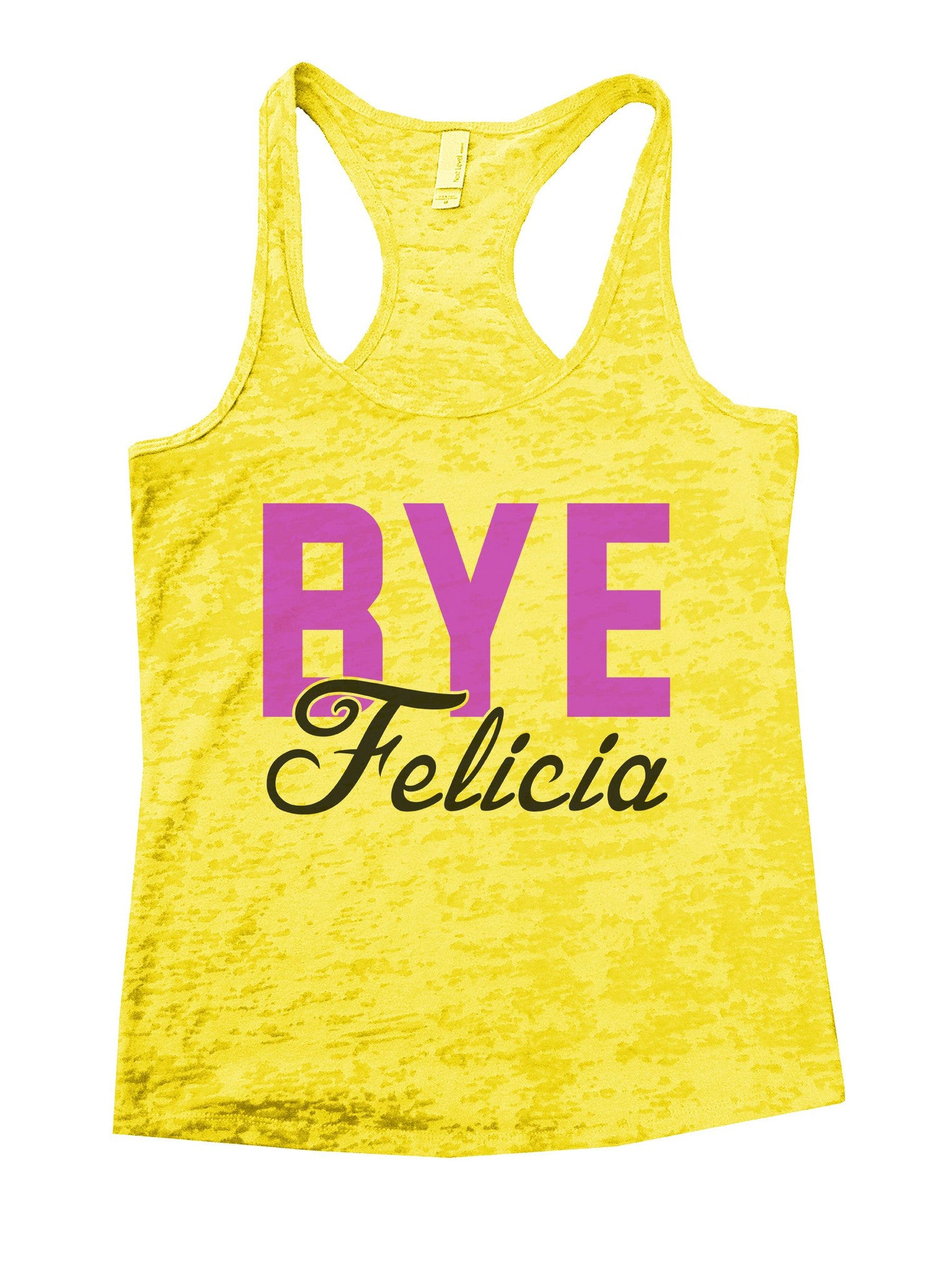 Bye Felicia Burnout Tank Top By BurnoutTankTops.com - 1092 - Funny Shirts Tank Tops Burnouts and Triblends  - 7