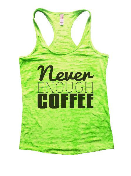 Never Enough Coffee Burnout Tank Top By BurnoutTankTops.com - 1102 - Funny Shirts Tank Tops Burnouts and Triblends  - 2