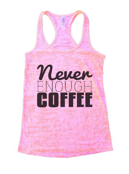 Never Enough Coffee Burnout Tank Top By BurnoutTankTops.com - 1102 - Funny Shirts Tank Tops Burnouts and Triblends  - 4