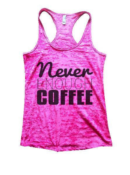 Never Enough Coffee Burnout Tank Top By BurnoutTankTops.com - 1102 - Funny Shirts Tank Tops Burnouts and Triblends  - 6