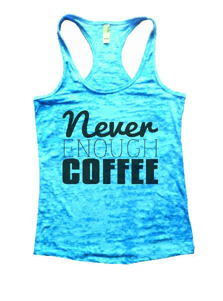 Never Enough Coffee Burnout Tank Top By BurnoutTankTops.com - 1102 - Funny Shirts Tank Tops Burnouts and Triblends  - 1