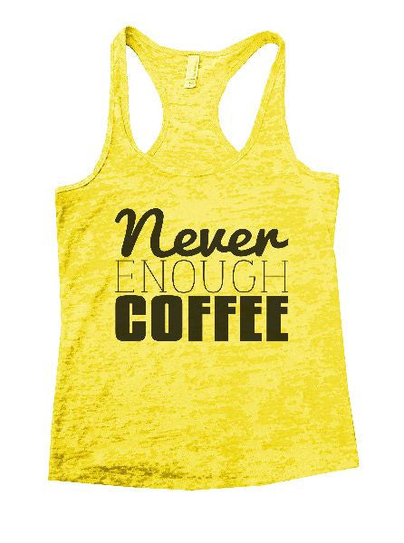 Never Enough Coffee Burnout Tank Top By BurnoutTankTops.com - 1102 - Funny Shirts Tank Tops Burnouts and Triblends  - 7