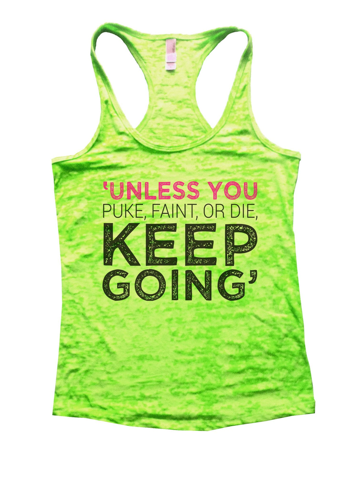 Unless You Puke, Faint, Or Die. Keep Going' Burnout Tank Top By BurnoutTankTops.com - 1104 - Funny Shirts Tank Tops Burnouts and Triblends  - 1