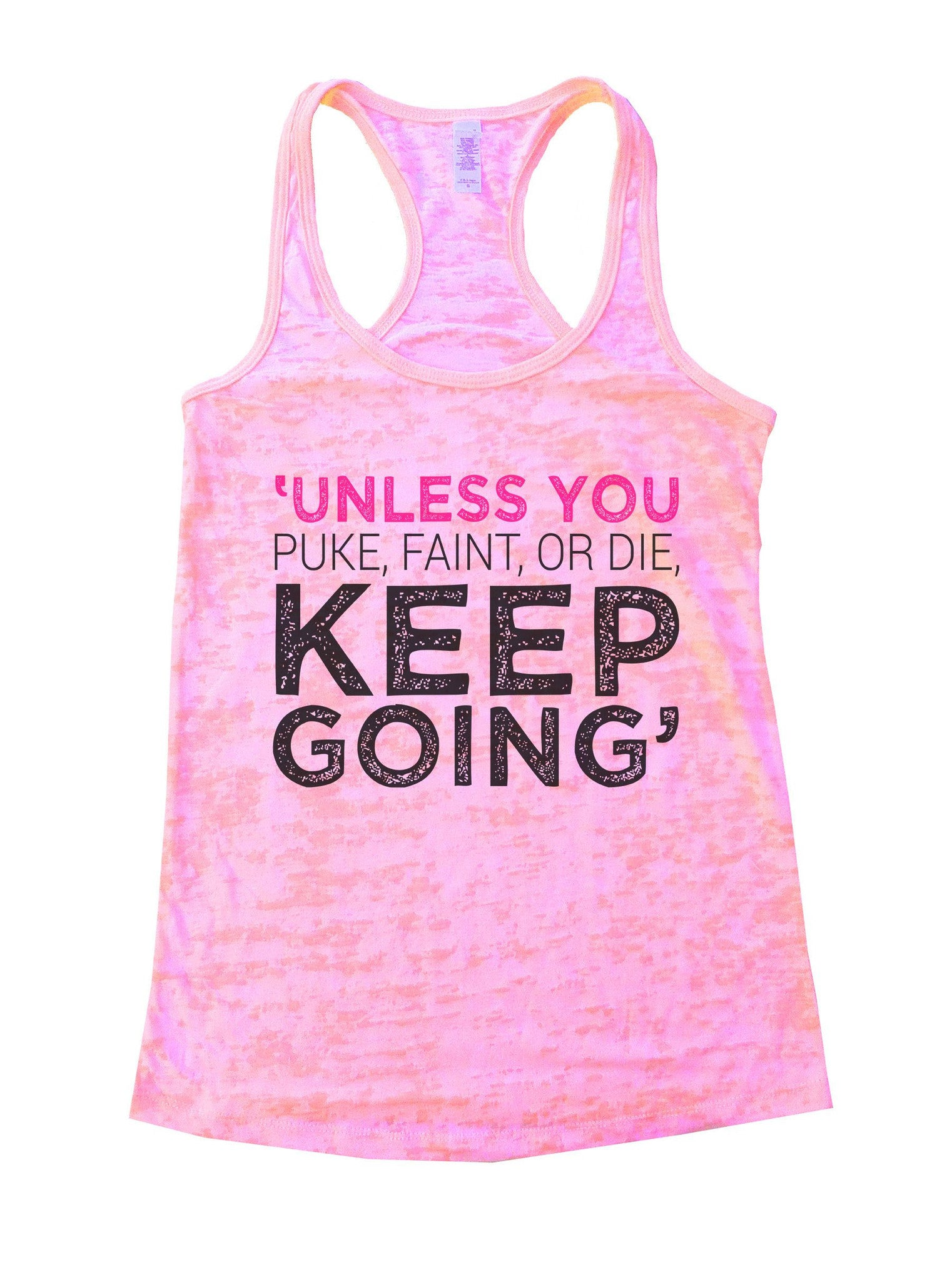 Unless You Puke, Faint, Or Die. Keep Going' Burnout Tank Top By BurnoutTankTops.com - 1104 - Funny Shirts Tank Tops Burnouts and Triblends  - 2