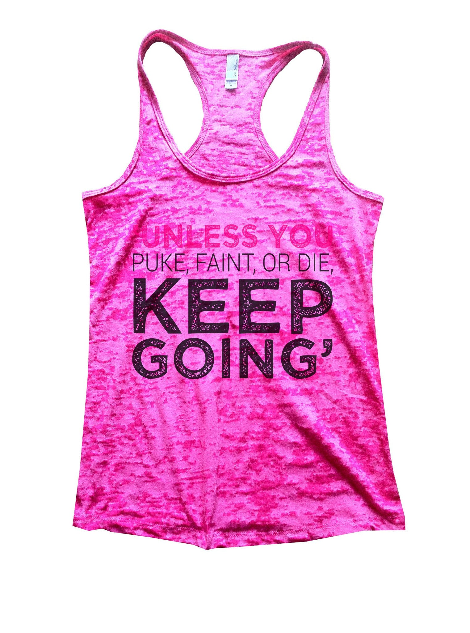 Unless You Puke, Faint, Or Die. Keep Going' Burnout Tank Top By BurnoutTankTops.com - 1104 - Funny Shirts Tank Tops Burnouts and Triblends  - 5