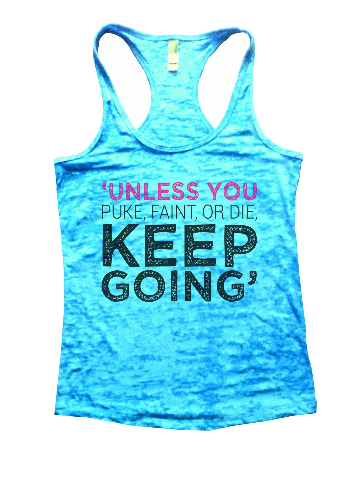 Unless You Puke, Faint, Or Die. Keep Going' Burnout Tank Top By BurnoutTankTops.com - 1104 - Funny Shirts Tank Tops Burnouts and Triblends  - 4