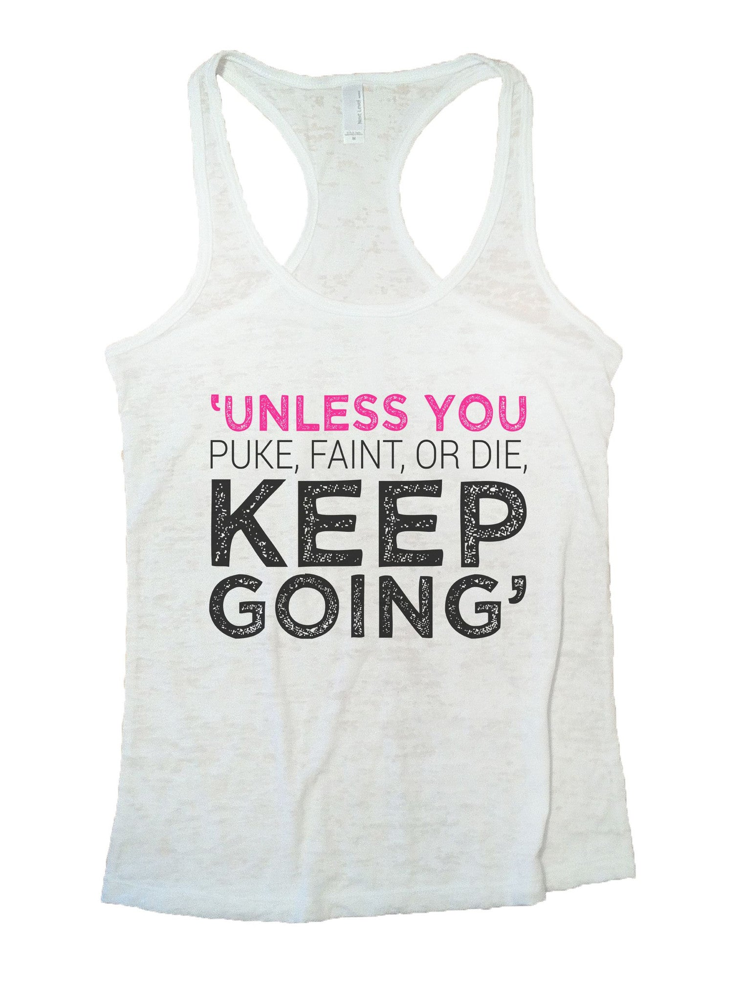 Unless You Puke, Faint, Or Die. Keep Going' Burnout Tank Top By BurnoutTankTops.com - 1104 - Funny Shirts Tank Tops Burnouts and Triblends  - 6