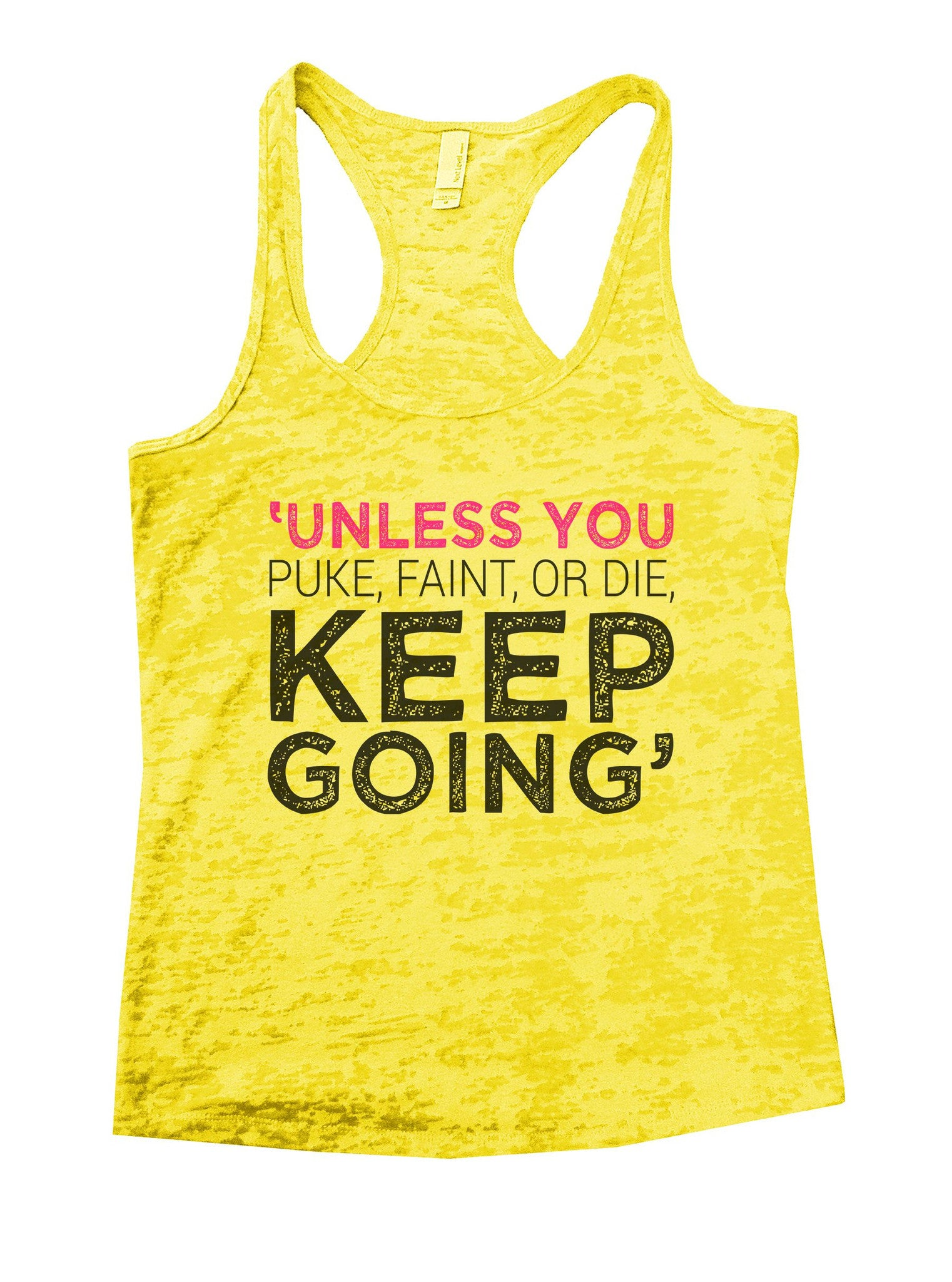 Unless You Puke, Faint, Or Die. Keep Going' Burnout Tank Top By BurnoutTankTops.com - 1104 - Funny Shirts Tank Tops Burnouts and Triblends  - 7