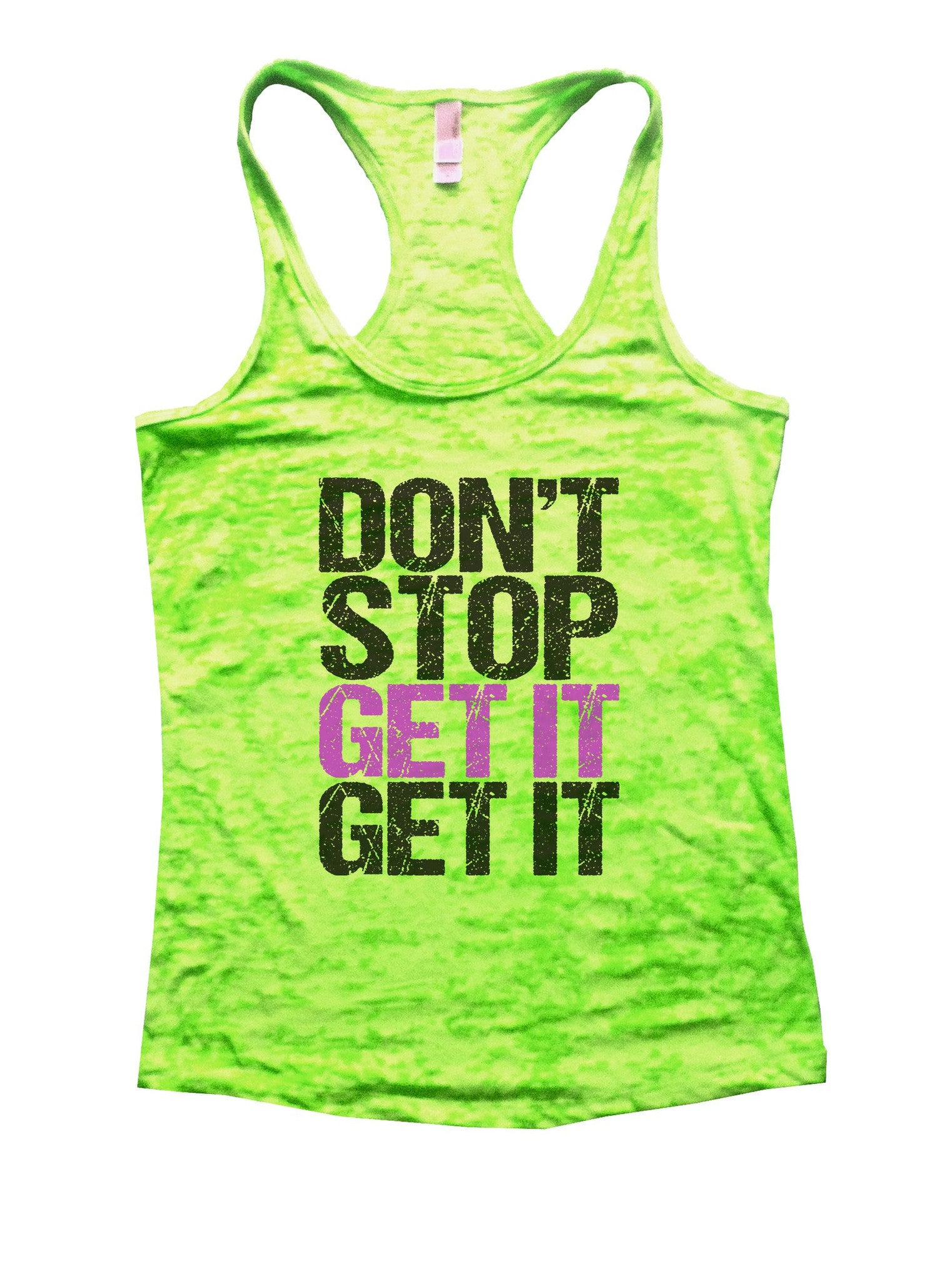 Don't Stop Get It Get It Burnout Tank Top By BurnoutTankTops.com - 1105 - Funny Shirts Tank Tops Burnouts and Triblends  - 4