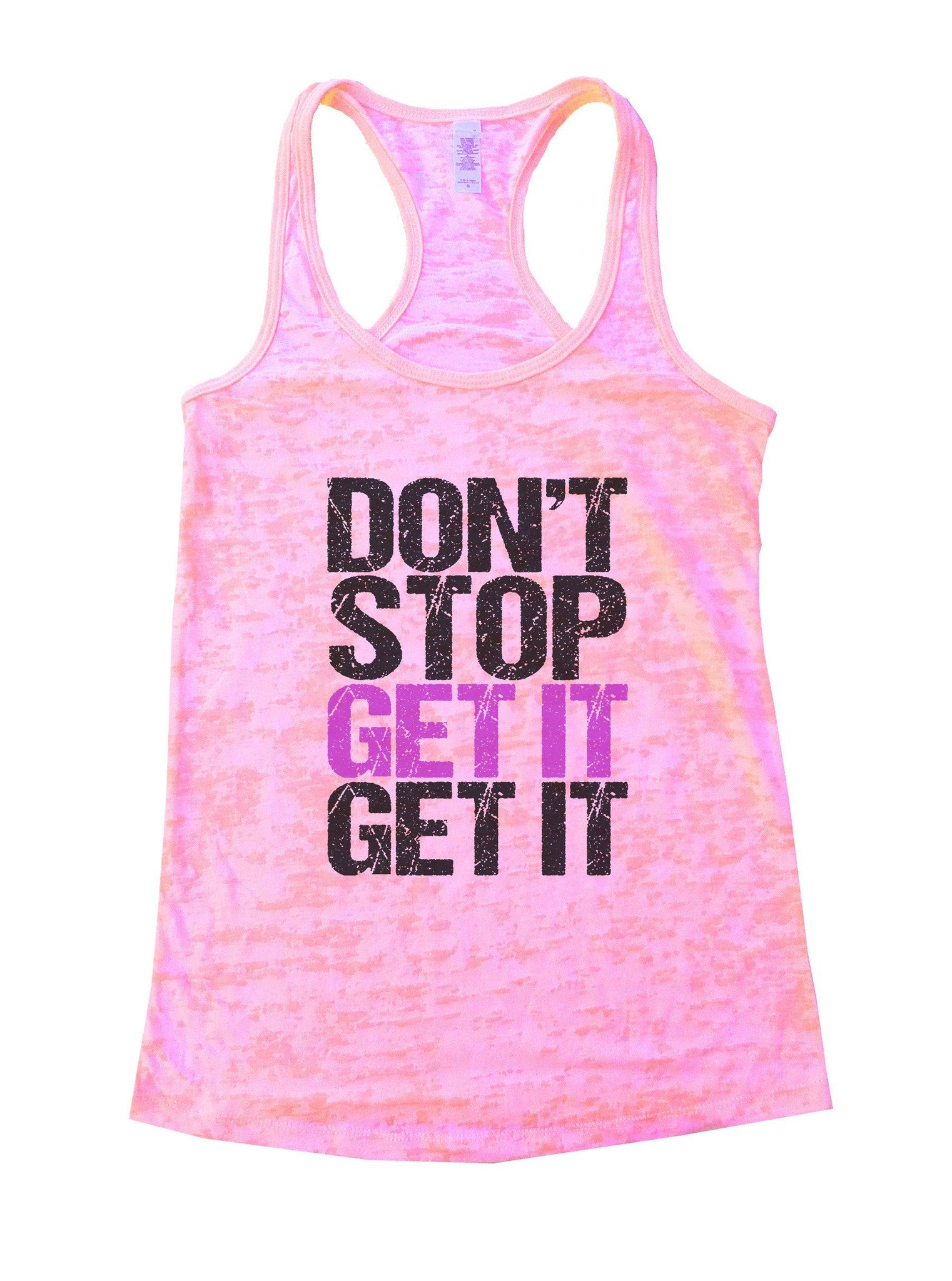 Don't Stop Get It Get It Burnout Tank Top By BurnoutTankTops.com - 1105 - Funny Shirts Tank Tops Burnouts and Triblends  - 3