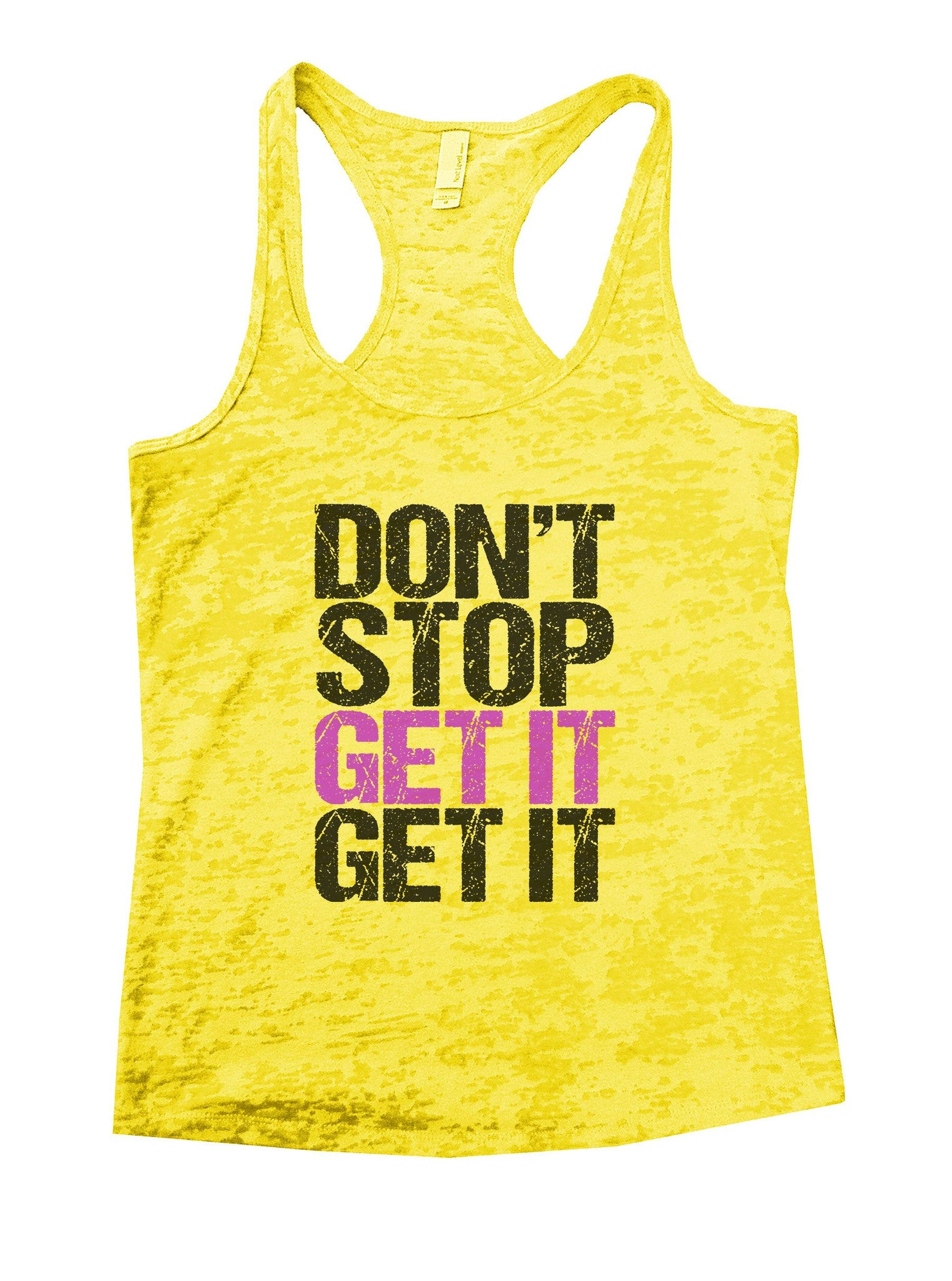 Don't Stop Get It Get It Burnout Tank Top By BurnoutTankTops.com - 1105 - Funny Shirts Tank Tops Burnouts and Triblends  - 7