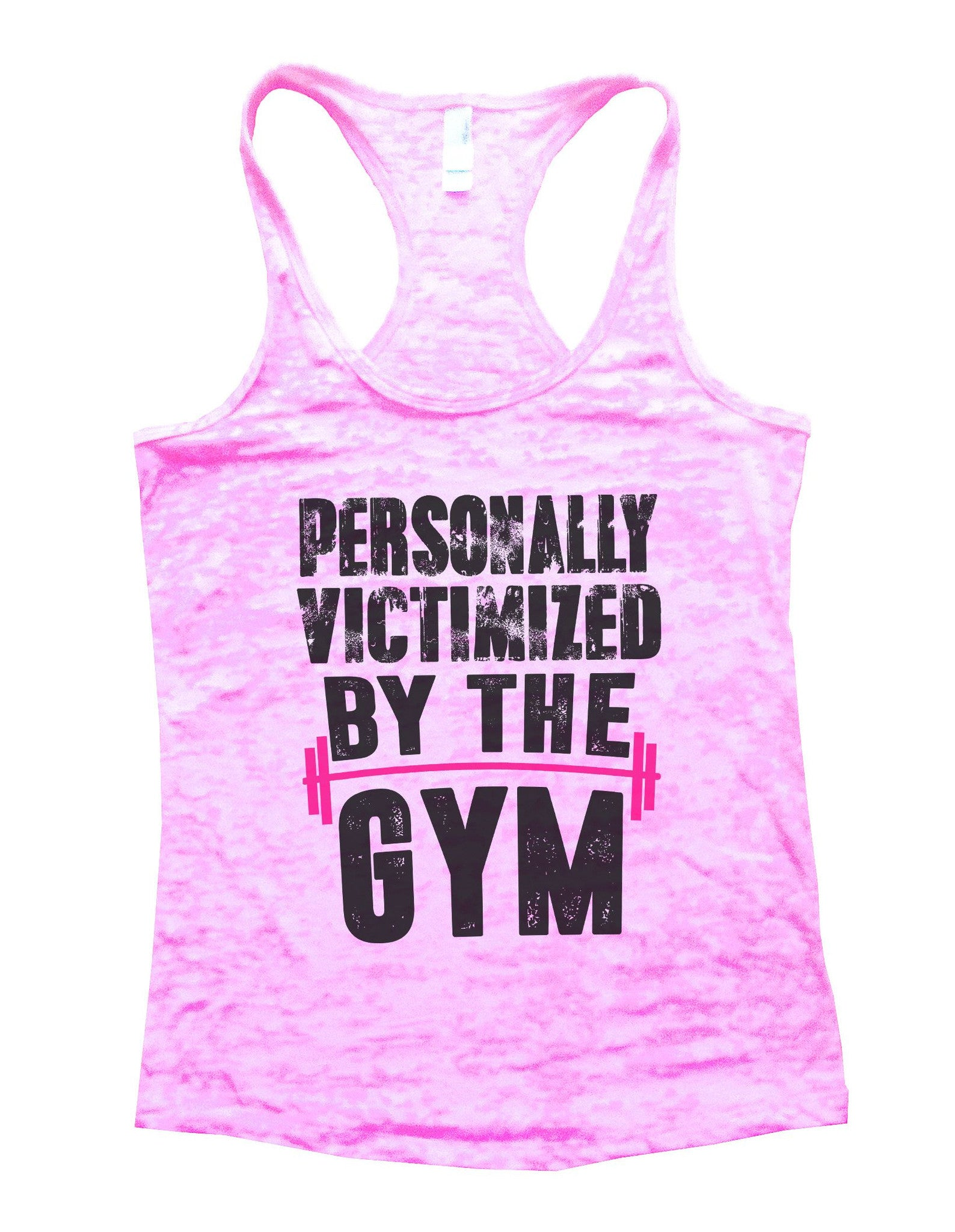 Personally Victimized By The Gym Burnout Tank Top By BurnoutTankTops.com - 1109 - Funny Shirts Tank Tops Burnouts and Triblends  - 1