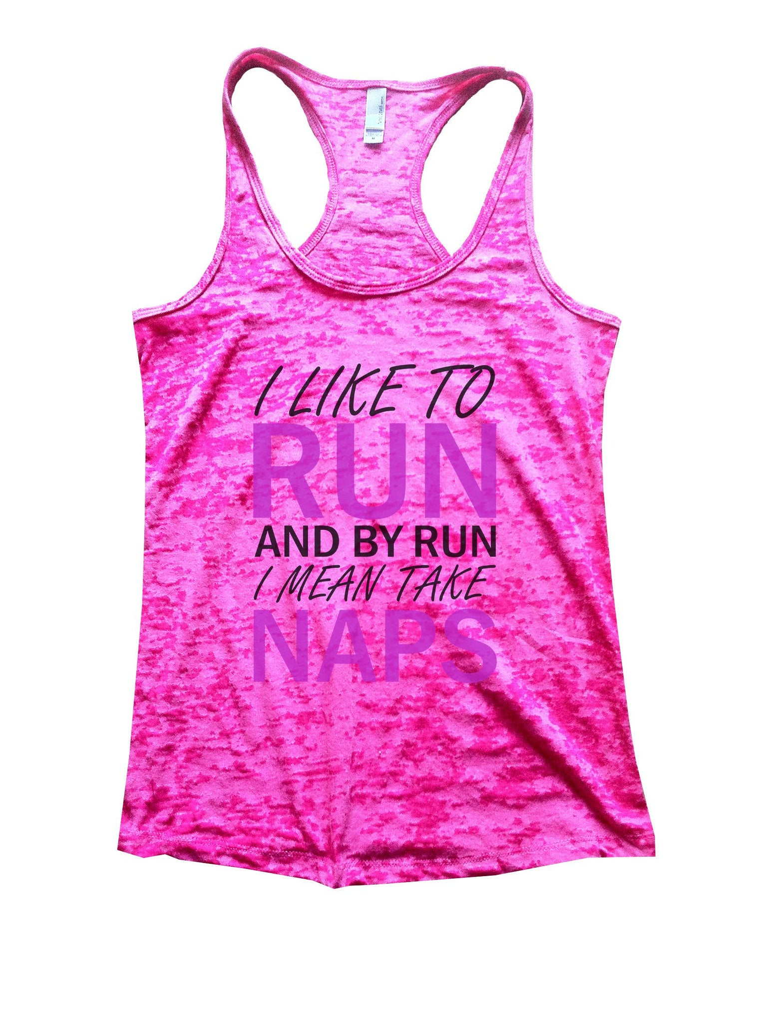 I Like To Run And By Run I Mean Take Naps Burnout Tank Top By BurnoutTankTops.com - 1112 - Funny Shirts Tank Tops Burnouts and Triblends  - 7