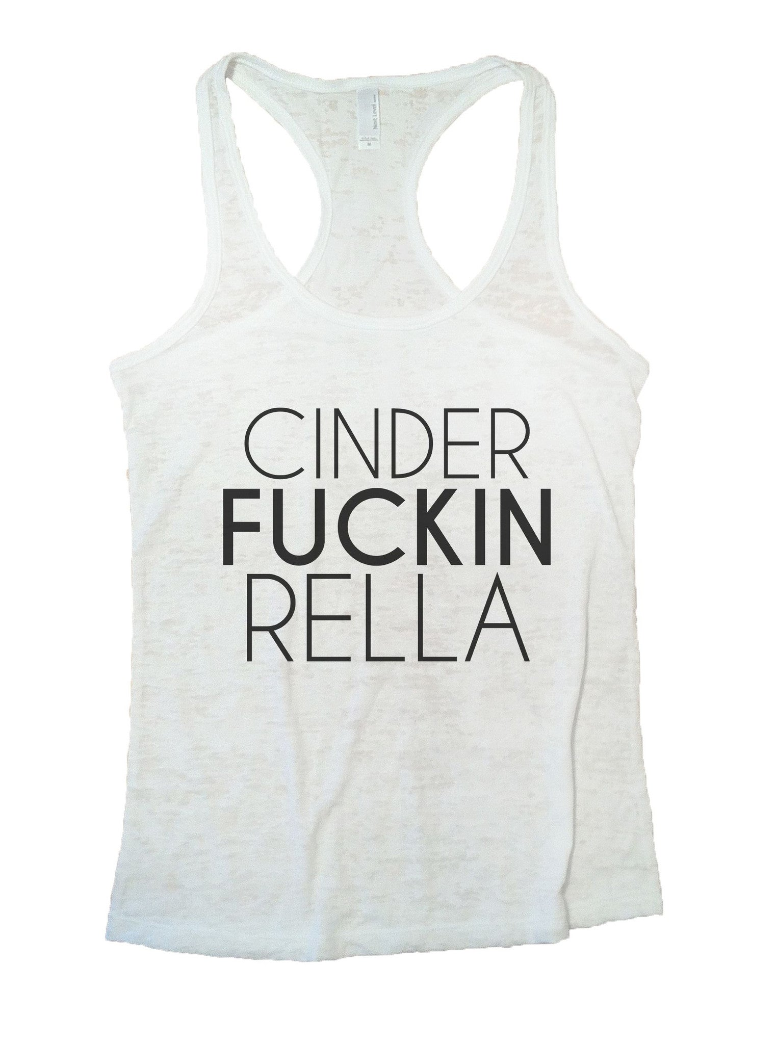 Cinder Fuckin Rella Burnout Tank Top By BurnoutTankTops.com - 1113 - Funny Shirts Tank Tops Burnouts and Triblends  - 6