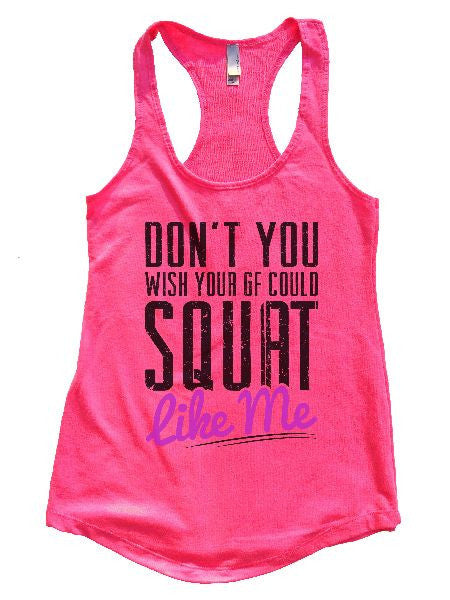 Don't You Wish Your GF Could Squat Like Me Womens Workout Tank Top 1115 - Funny Shirts Tank Tops Burnouts and Triblends  - 3