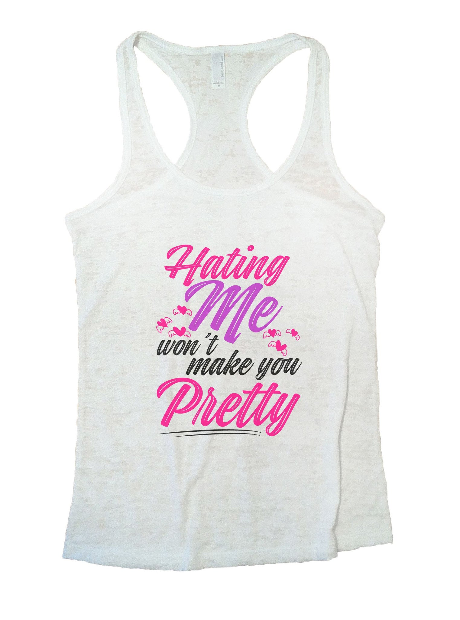 Hating Me Won't Make You Pretty Burnout Tank Top By BurnoutTankTops.com - 1123 - Funny Shirts Tank Tops Burnouts and Triblends  - 6