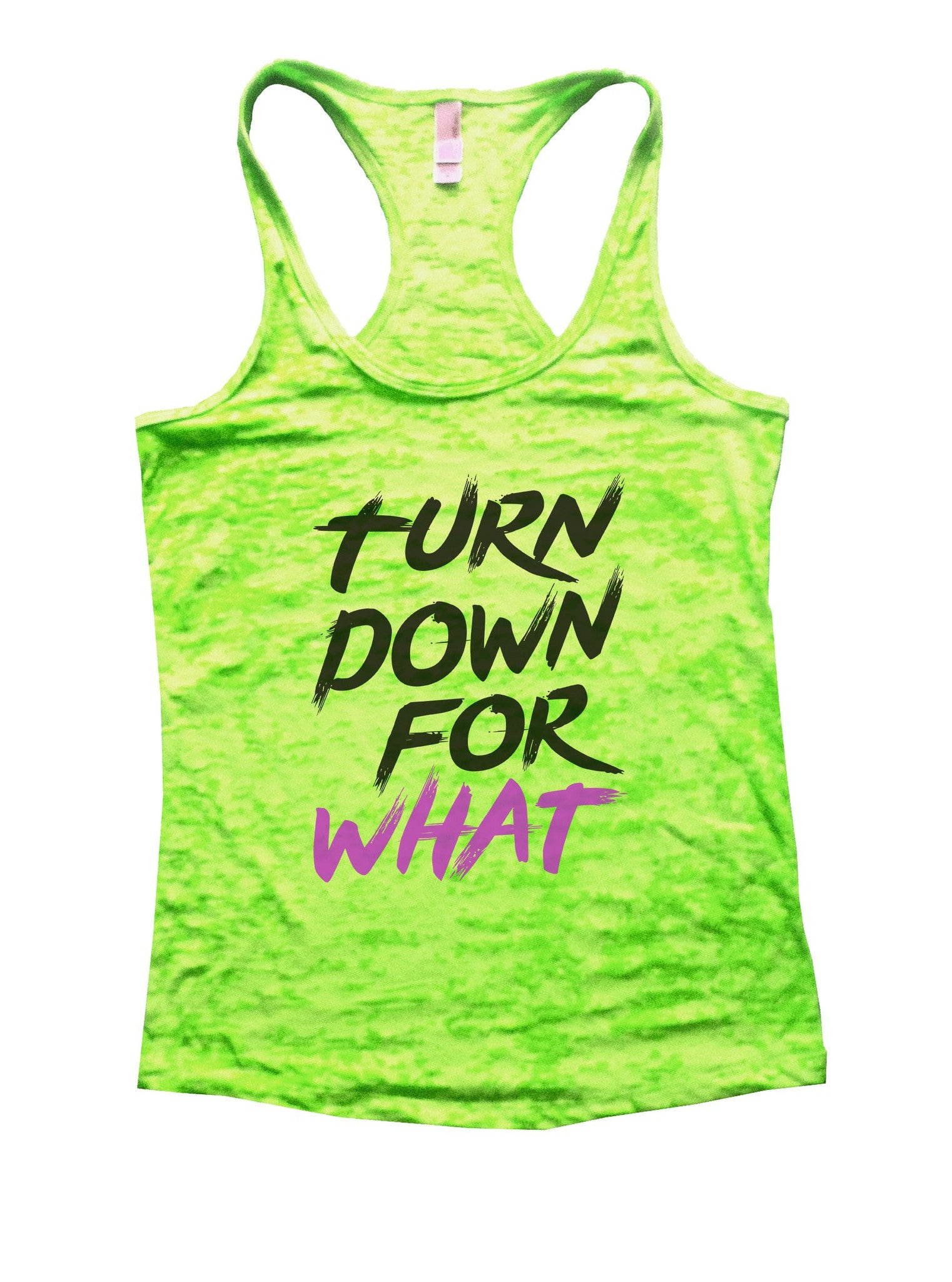 Turn Down For What Burnout Tank Top By BurnoutTankTops.com - 1126 - Funny Shirts Tank Tops Burnouts and Triblends  - 2