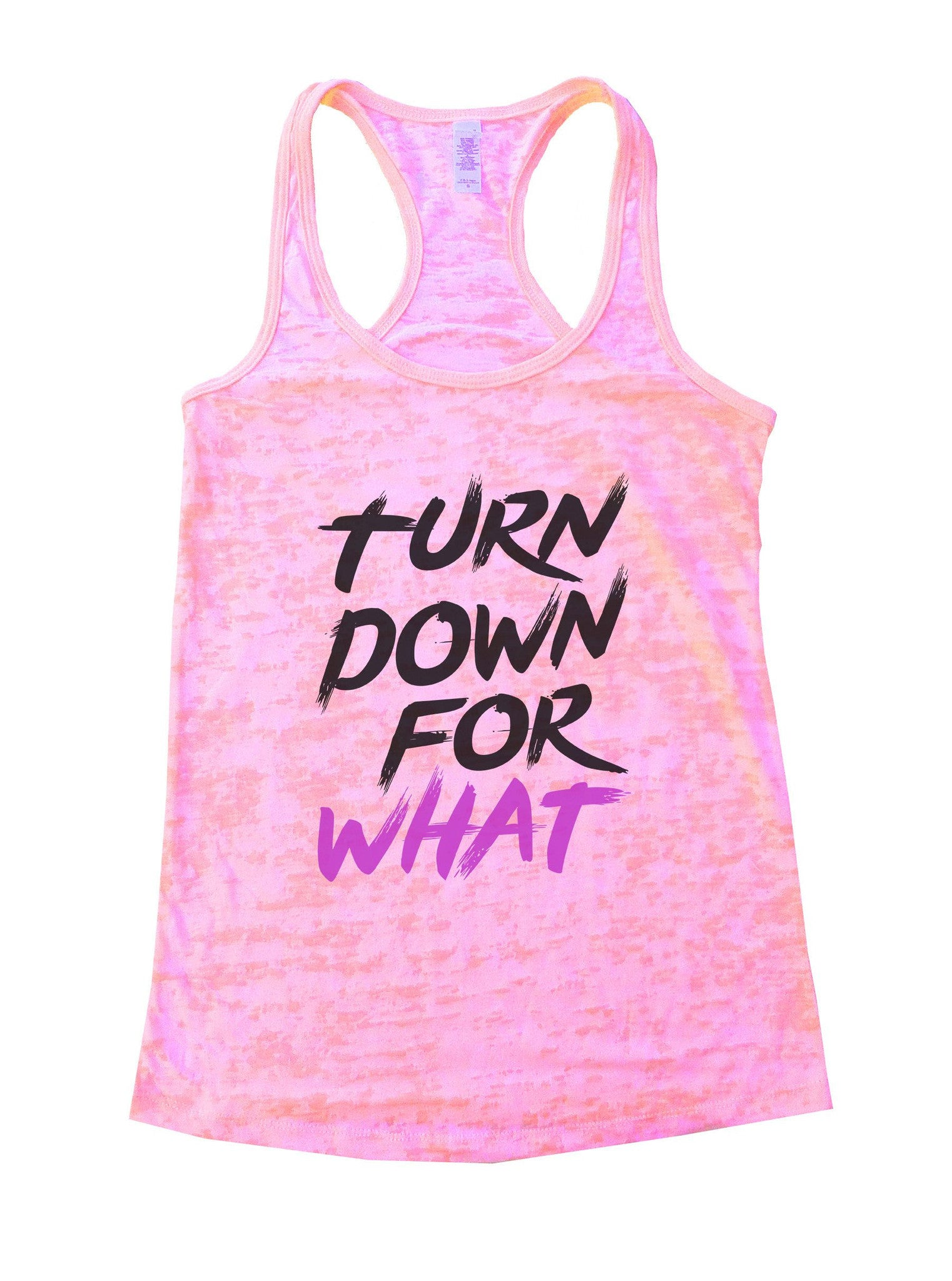 Turn Down For What Burnout Tank Top By BurnoutTankTops.com - 1126 - Funny Shirts Tank Tops Burnouts and Triblends  - 3